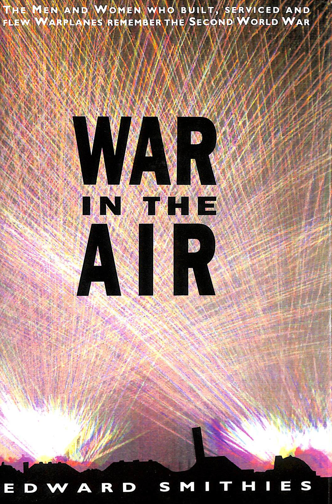 Image for War In The Air: Men And Women Who Built, Serviced And Flew Warplanes Remember The Second World War