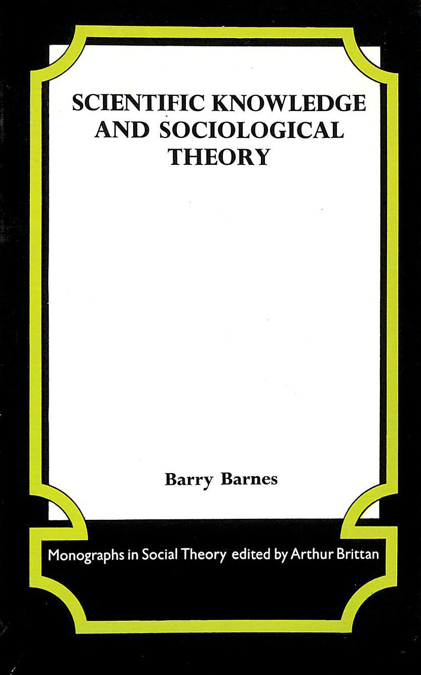 Image for Scientific Knowledge And Sociological Theory (Monographs In Social Theory)