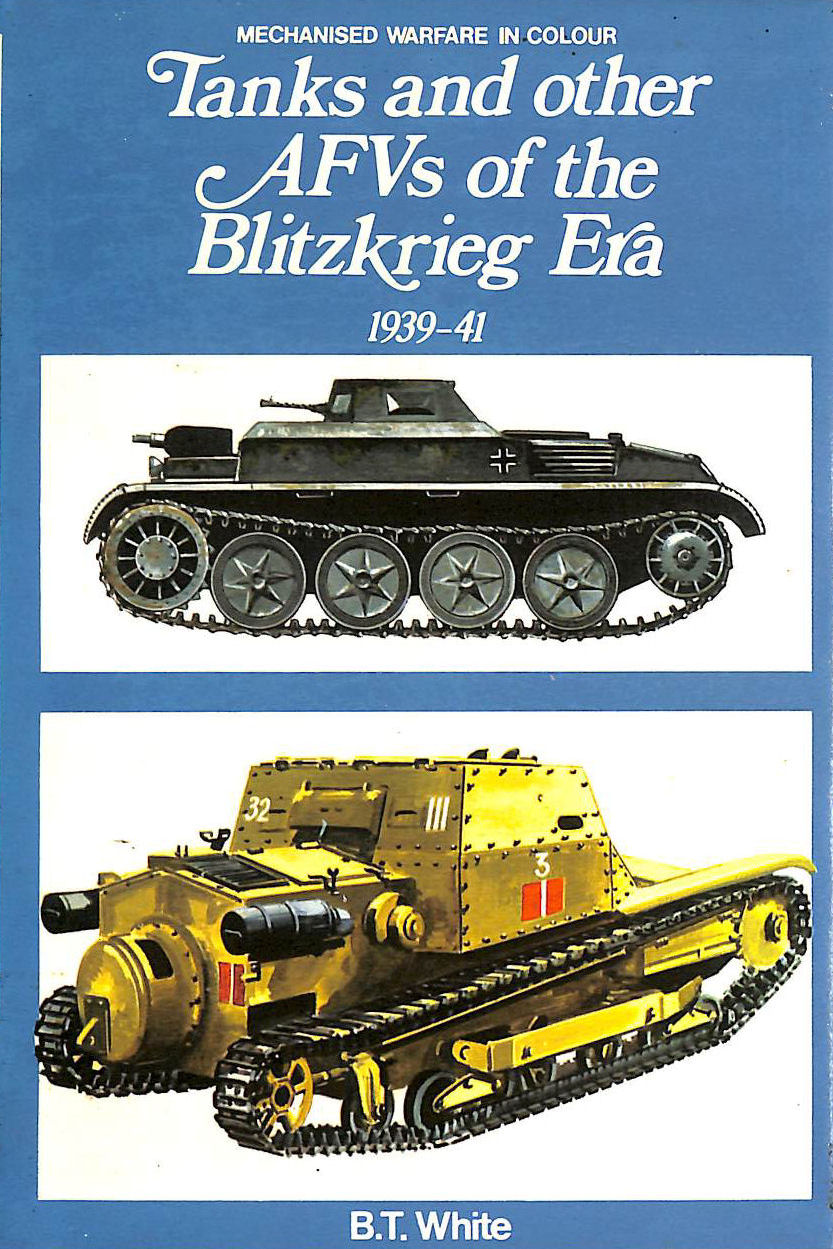 Image for Tanks And Other Armoured Fighting Vehicles Of The Blitzkrieg Era, 1939-41 (Mechanised Warfare In Colour)