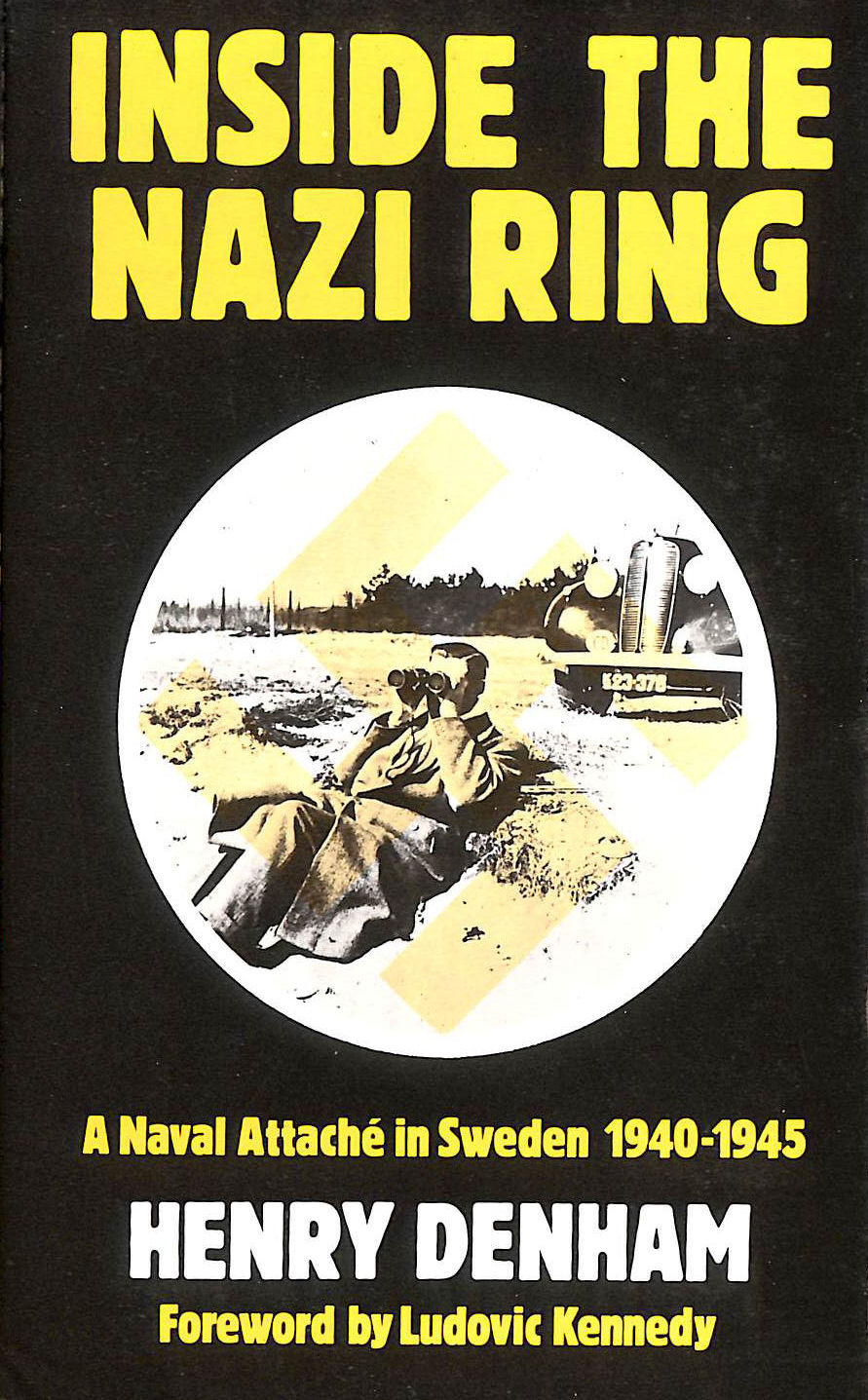 Image for Inside the Nazi Ring - A Naval Attache in Sweden 1940-1945