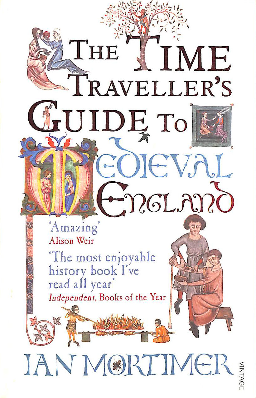Image for The Time Traveller's Guide to Medieval England: A Handbook for Visitors to the Fourteenth Century