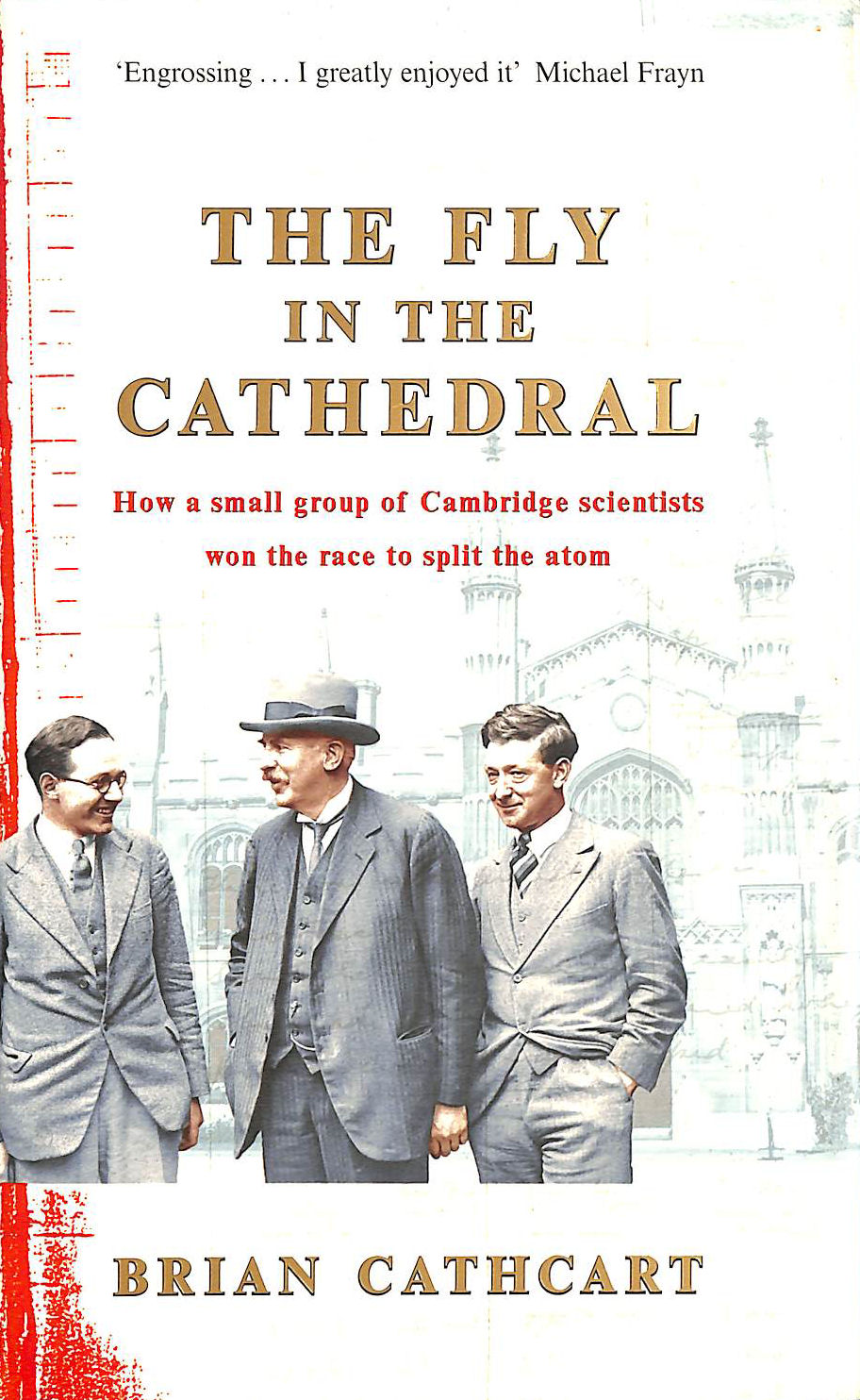 Image for The Fly in the Cathedral: How a small group of Cambridge scientists won the race to split the atom