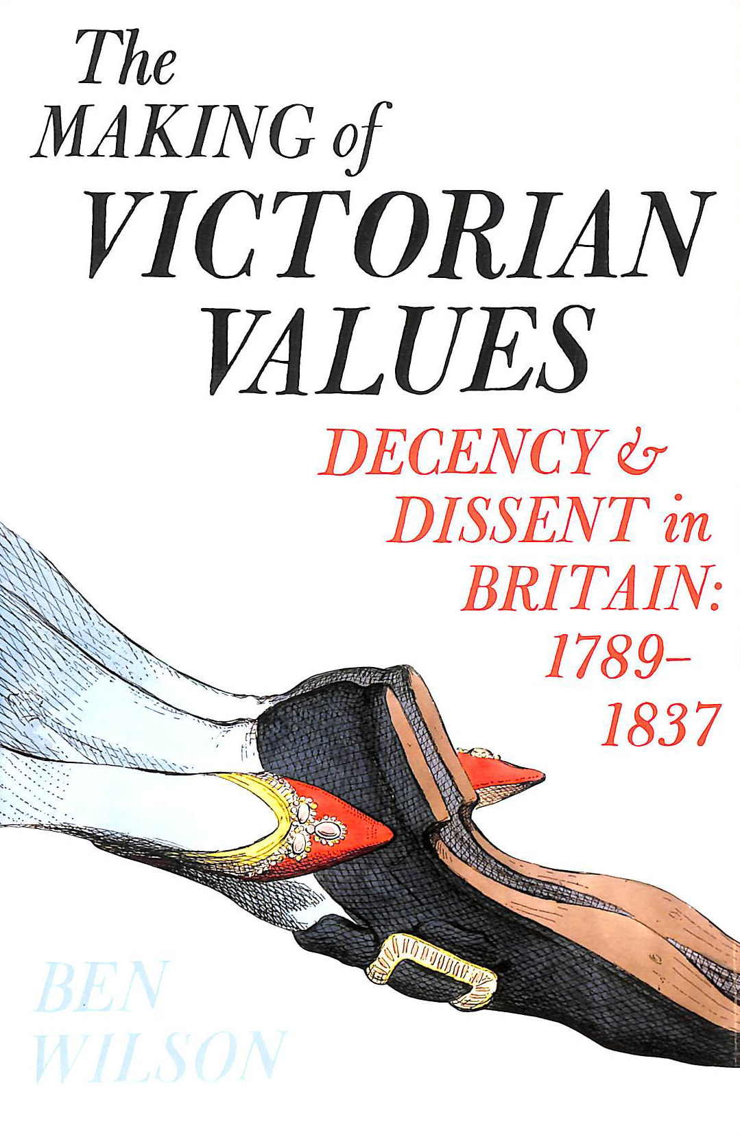 Image for The Making of Victorian Values: Decency and Dissent in Britain: 1789-1837