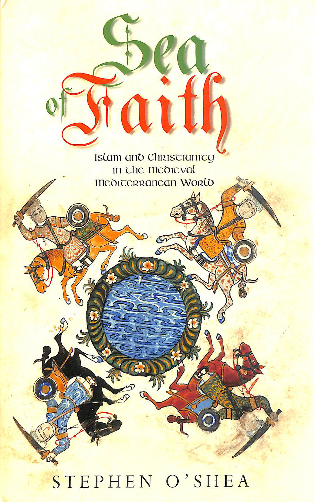 Image for Sea of Faith: Islam and Christianity in the Medieval Mediterranean World