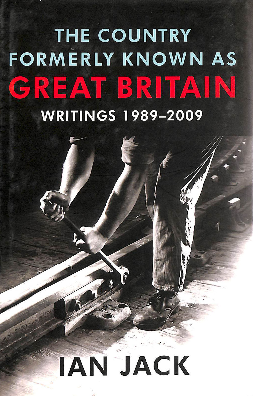 Image for The Country Formerly Known as Great Britain: Writings 1989-2009
