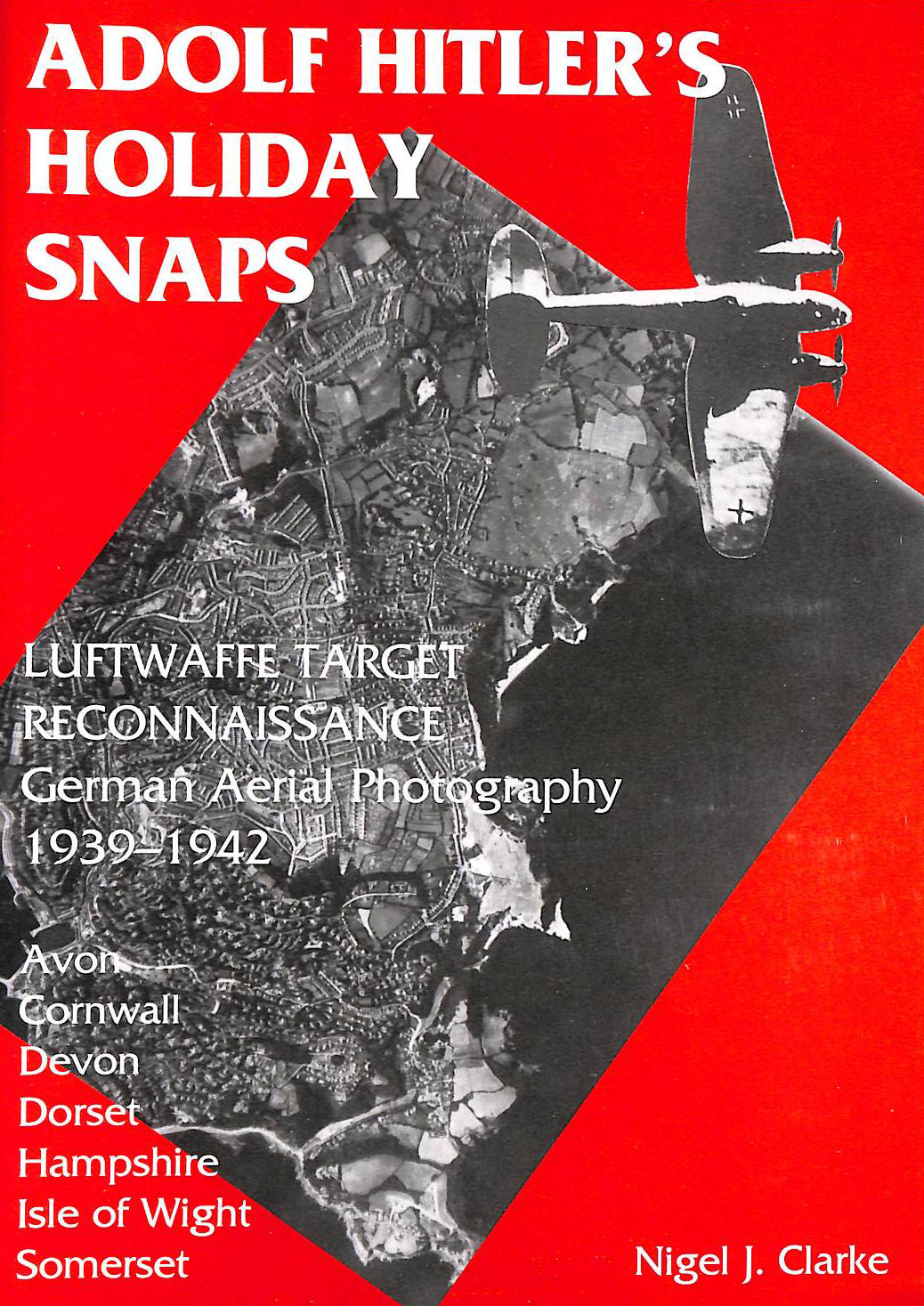 Image for Adolf Hitler's Holiday Snaps: Avon, Cornwall, Devon, Dorset, Hampshire, Isle of Wight, Somerset: Luftwaffe Target Reconnaissance - German Aerial Photography, 1939-42