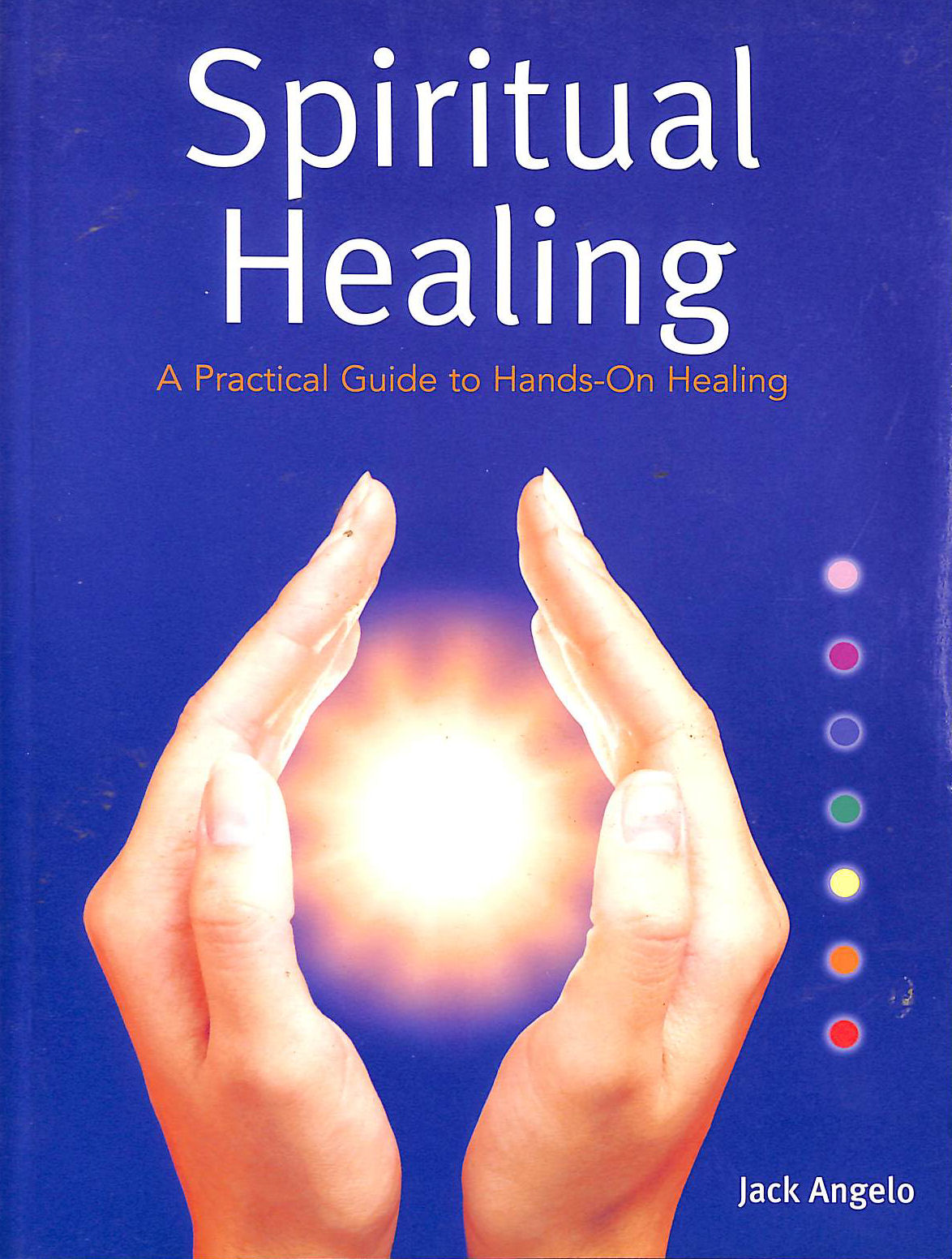 Image for Spiritual Healing: A Practical Guide to Hands-on Healing