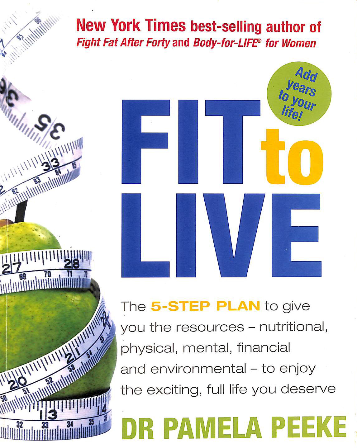 Image for Fit to Live: 5 Steps to a Lean, Strong, Confident You: 5 Steps to a Slim, Strong, Confident You