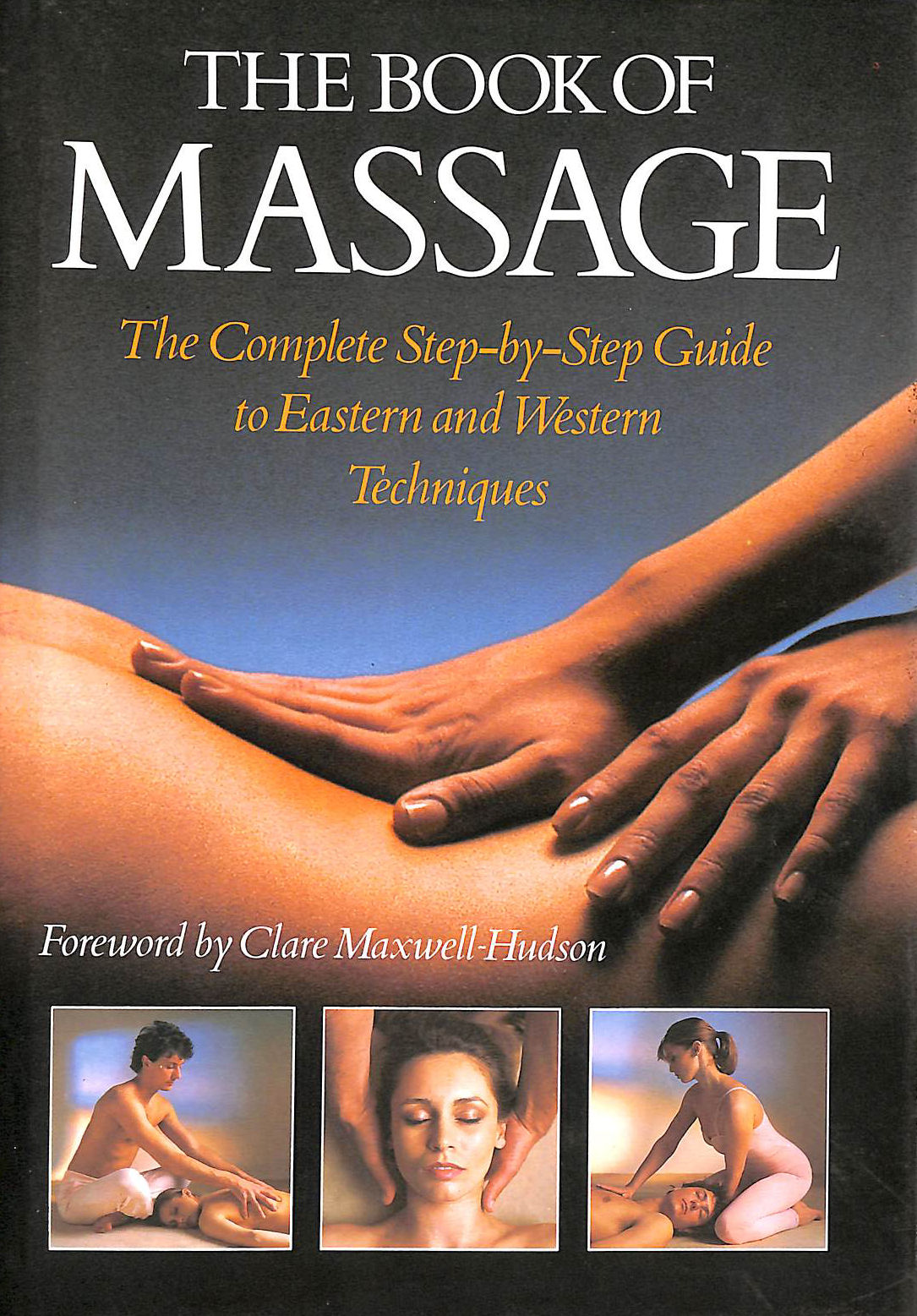 Image for The Book of Massage. The Complete Step-by-Step Guide to Eastern and Western Techniques