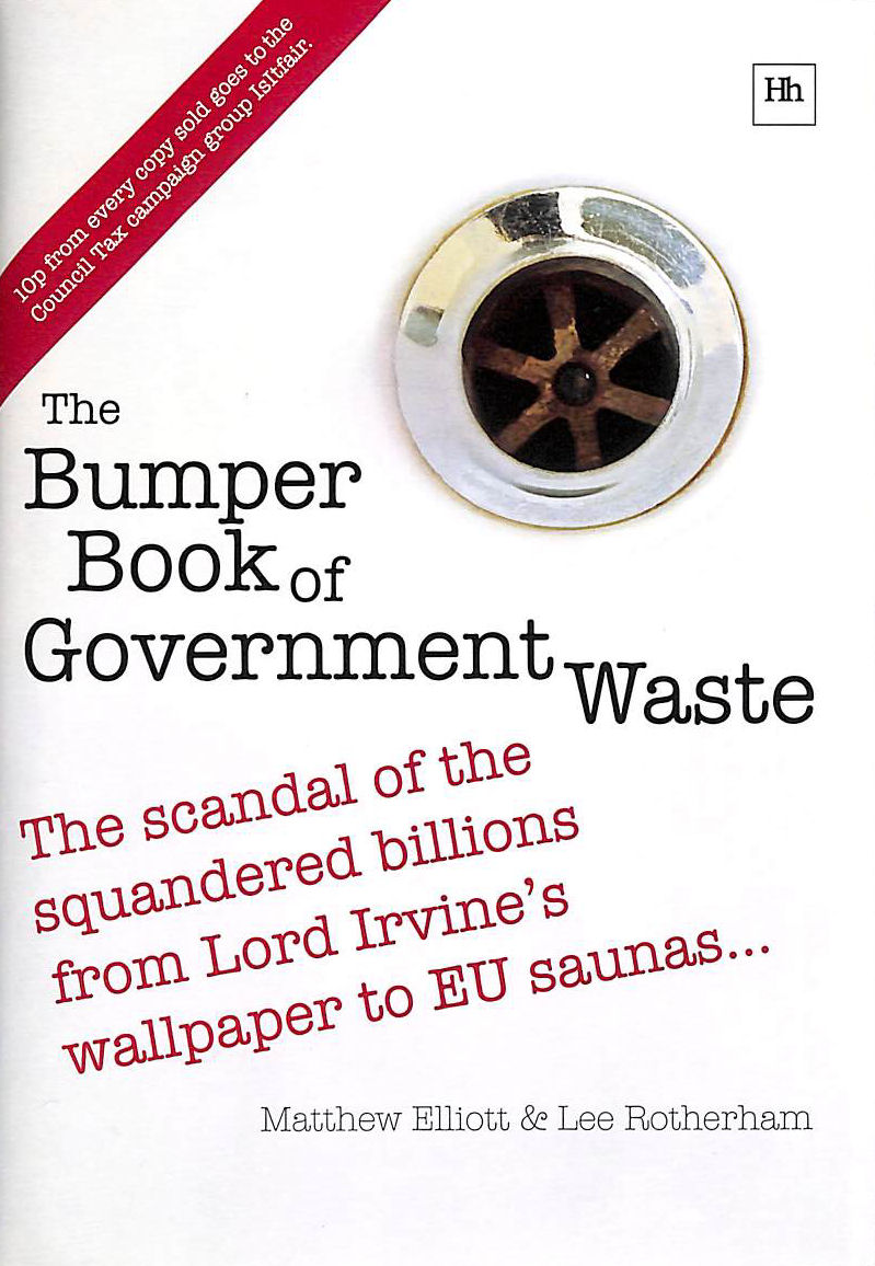 Image for The Bumper Book of Government Waste: The scandal of the squandered billions from Lord Irvine's wallpaper to EU saunas