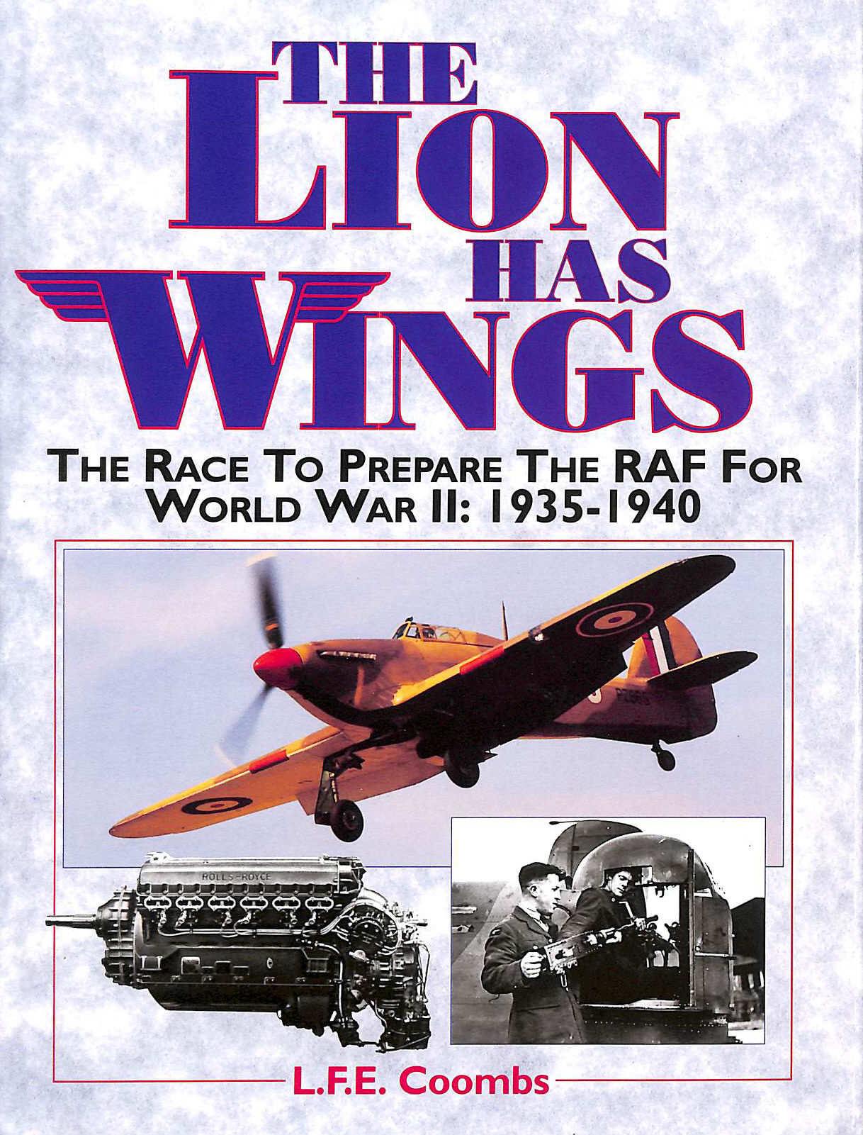 Image for The Lion Has Wings: Race to Prepare the RAF for World War II, 1935-40