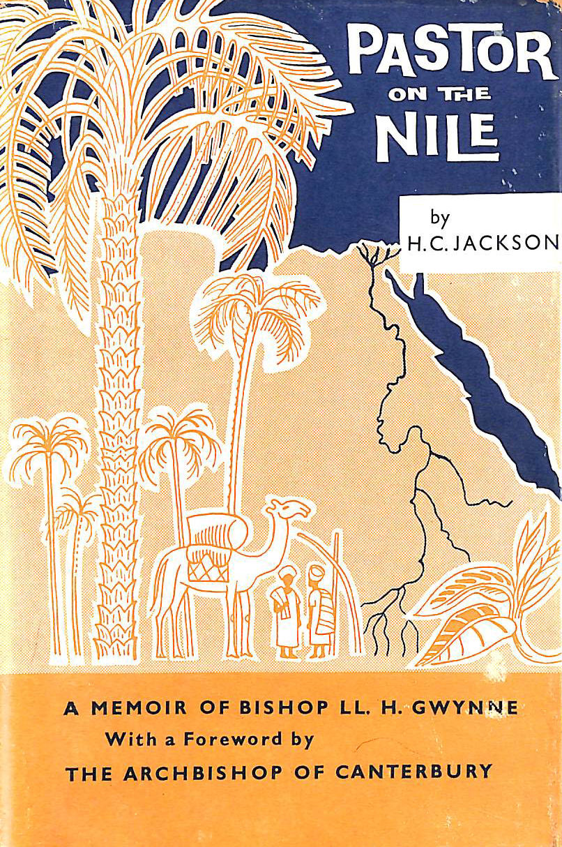 Image for Pastor on the Nile: Being some account of the life and letters of Llewellyn H. Gwynne, C.M.G.,C.B.E.,D.D.,LL.D., formerly Bishop in Egypt and the Sudan ... in France in the First World War