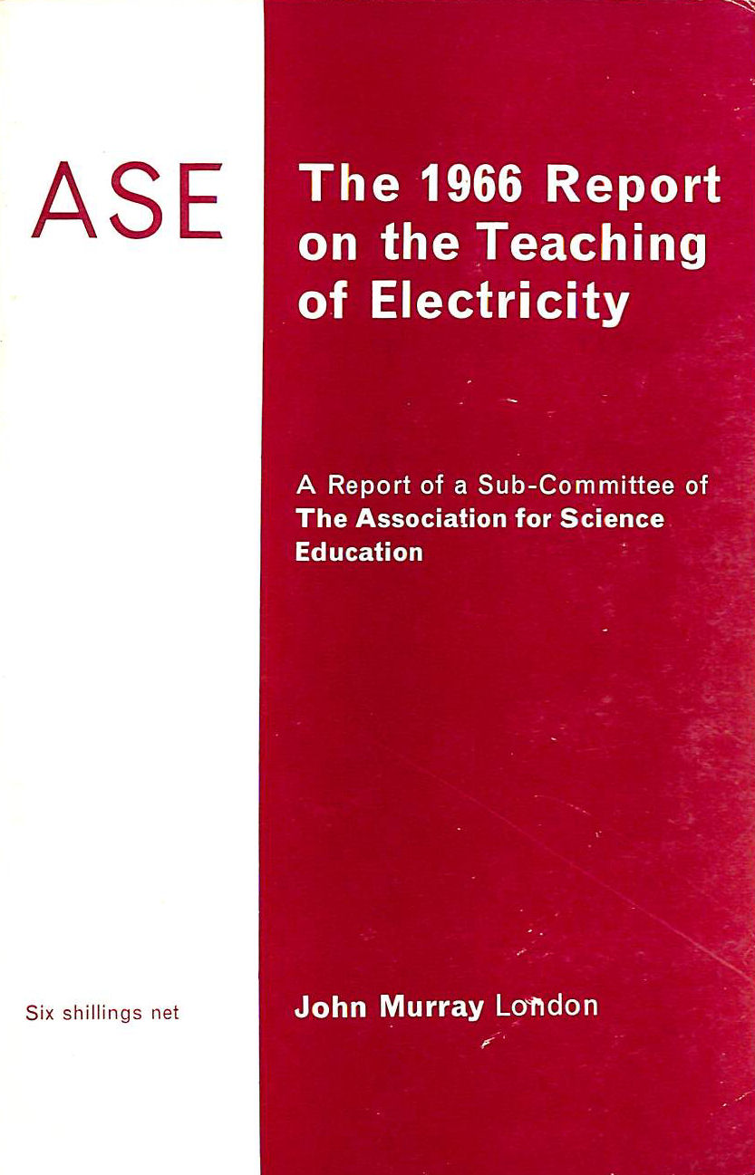 Image for The 1966 report on the teaching of electricity: A report of a Sub-committee of the Association for Science Education