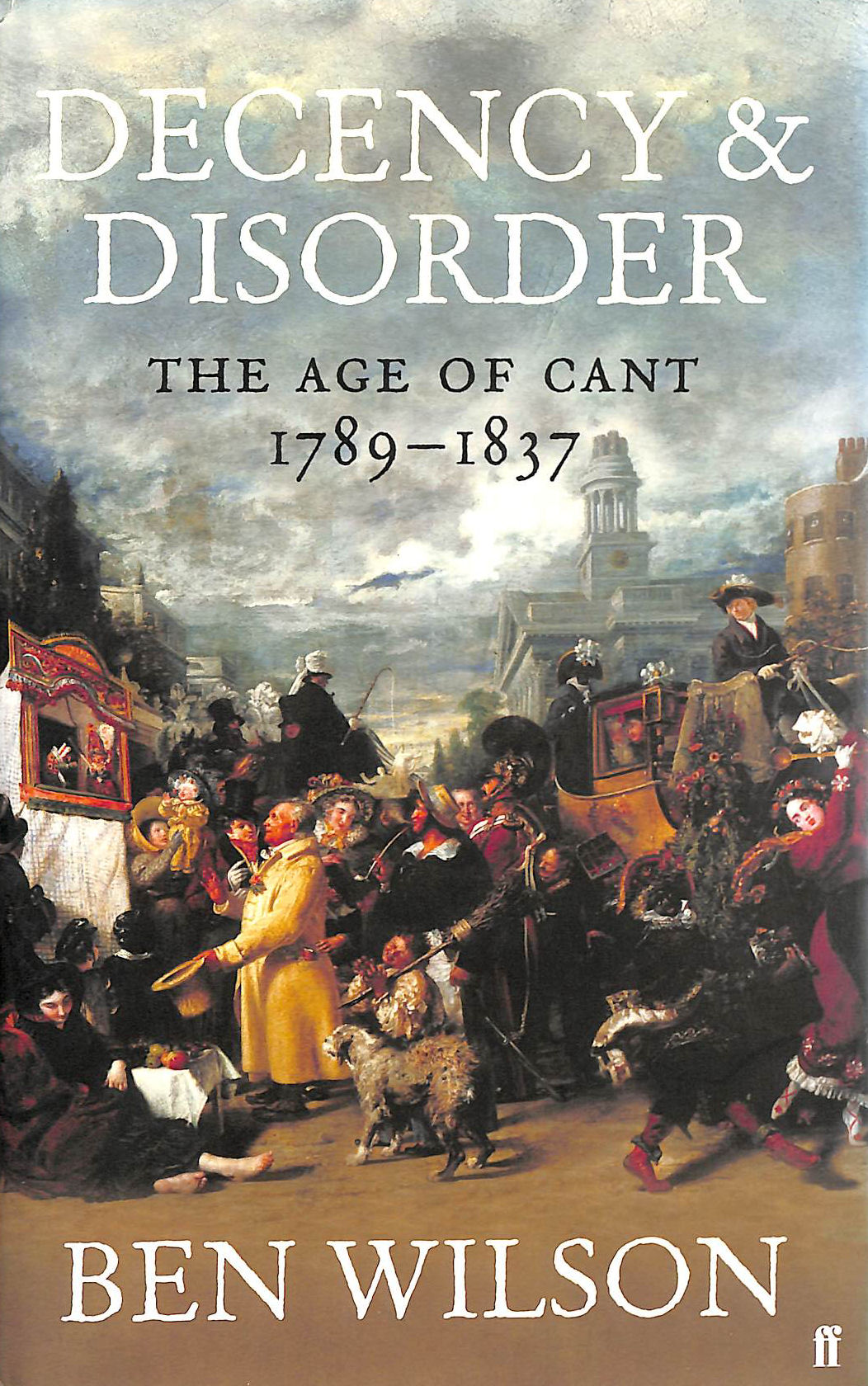 Image for Decency and Disorder: The Age of Cant 1789-1837
