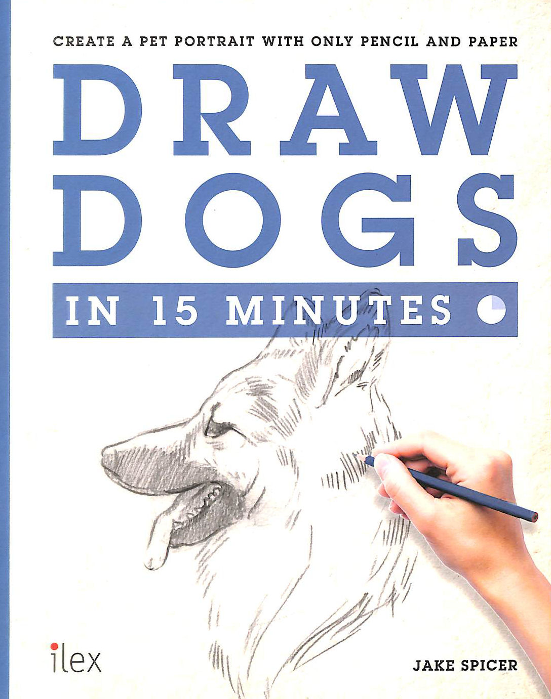 Image for Draw Dogs in 15 Minutes: Create a Pet Portrait With Only Pencil and Paper (Draw in 15 Minutes)