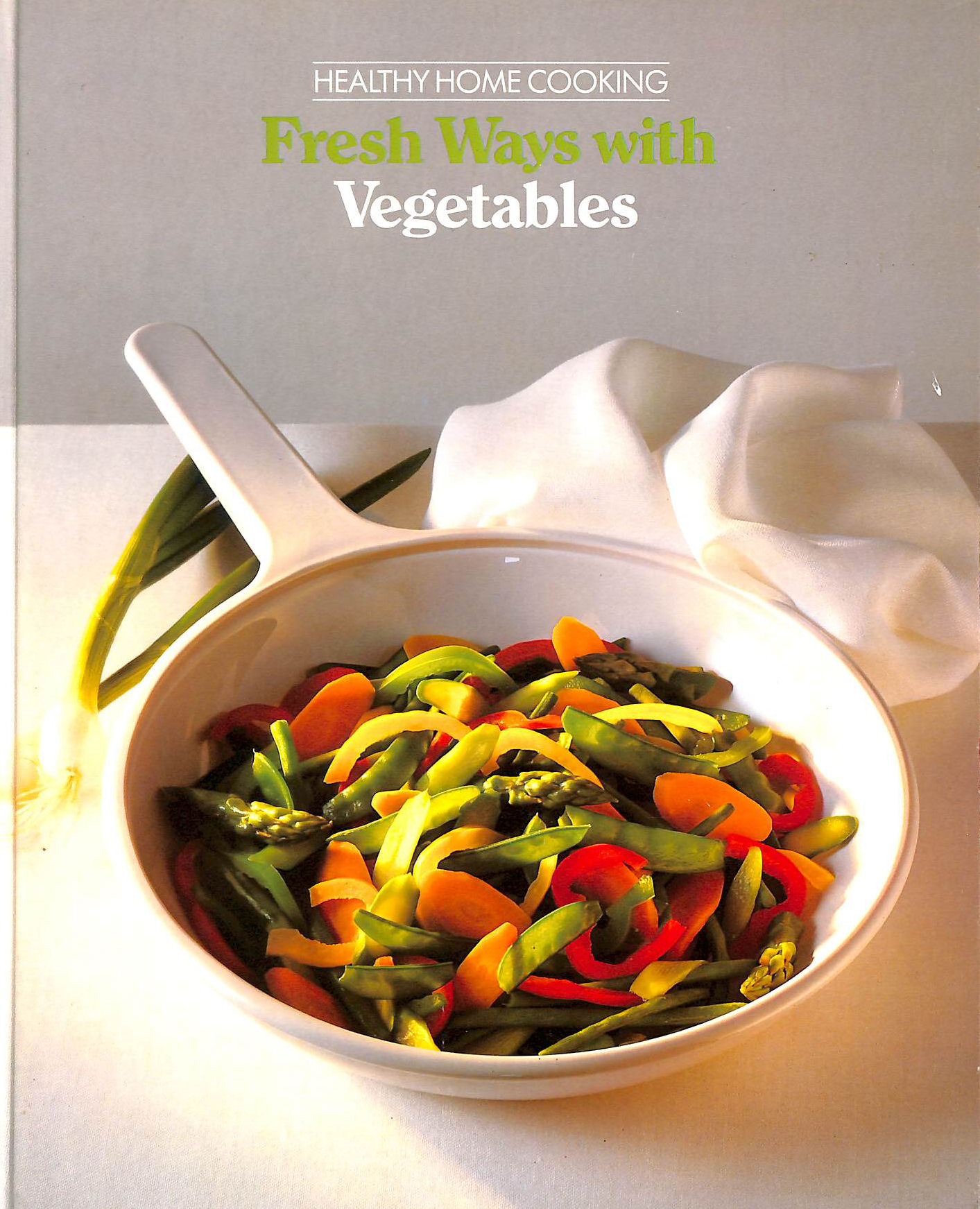 Image for Fresh Ways with Vegetables (Healthy Home Cooking S.)