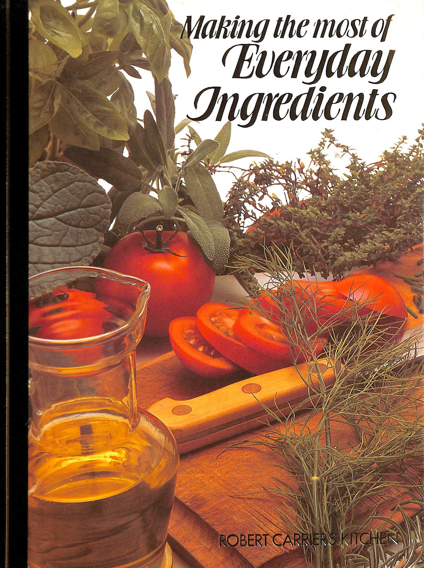 Image for Making the most of everyday ingredients (Robert Carrier's Kitchen)