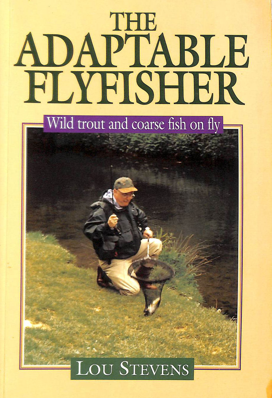 Image for The Adaptable Fly Fisher: Wild Trout and Coarse Fish on Fly