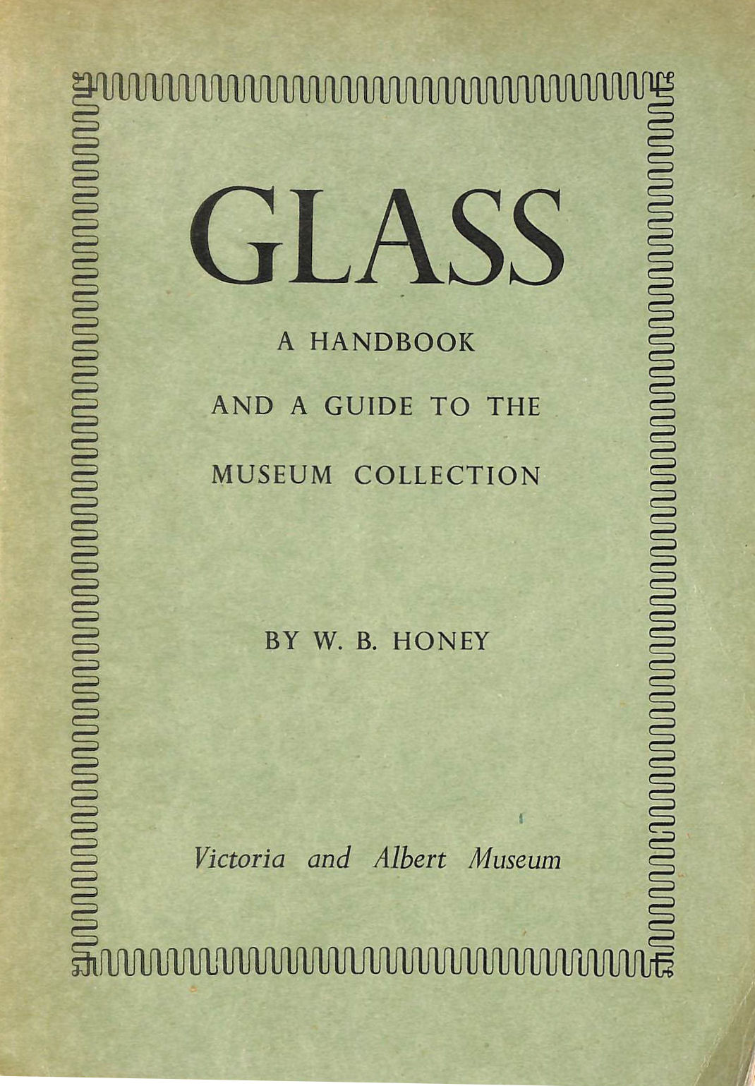 Image for VICTORIA AND ALBERT MUSEUM: GLASS: A HANDBOOK FOR THE STUDY OF GLASS VESSELS OF ALL PERIODS AND COUNTRIES AND A GUIDE TO THE MUSEUM COLLECTION.