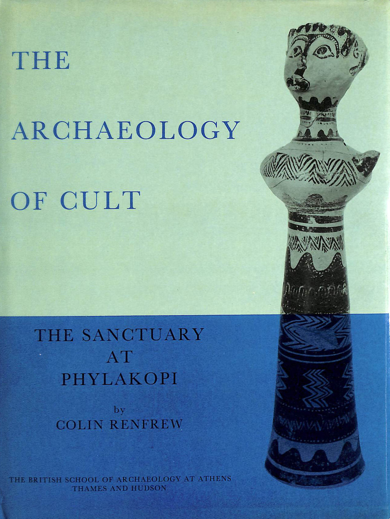 Image for The Archaeology Of Cult: The Sanctuary At Phylakopi (Supplementary Volume)