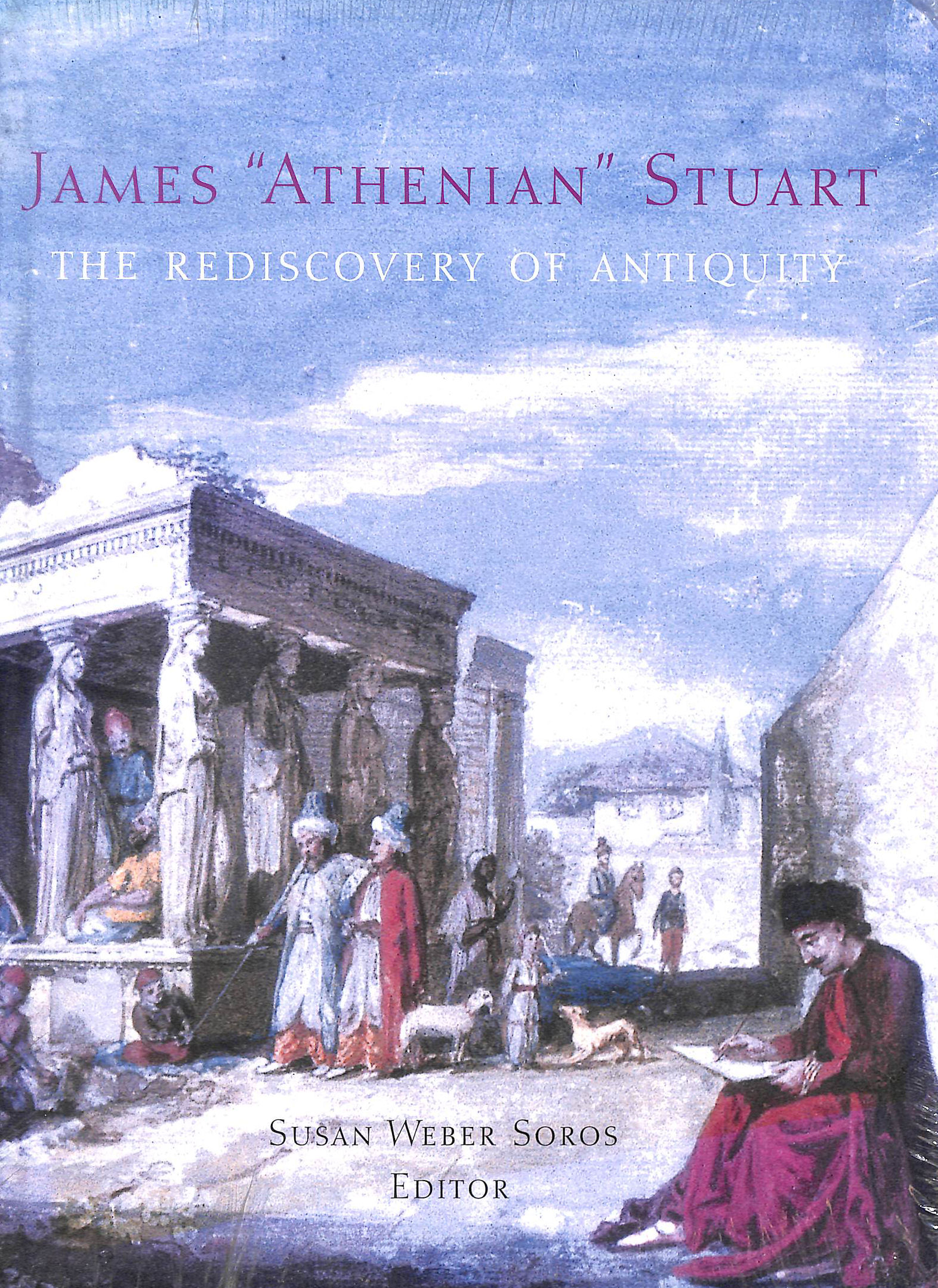 Image for James 'Athenian' Stuart: The Rediscovery of Antiquity (Bard Graduate Center for Studies in the Decorative Arts, Design & Culture) (Bard Graduate ... in the Decorative Arts, Design & Culture)
