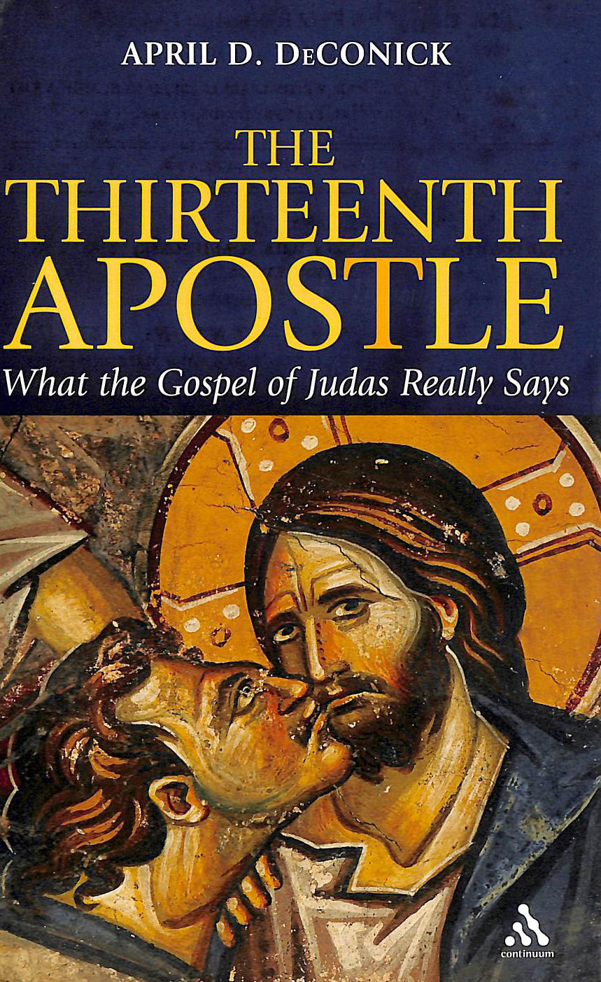 Image for The Thirteenth Apostle: What the Gospel of Judas Really Says