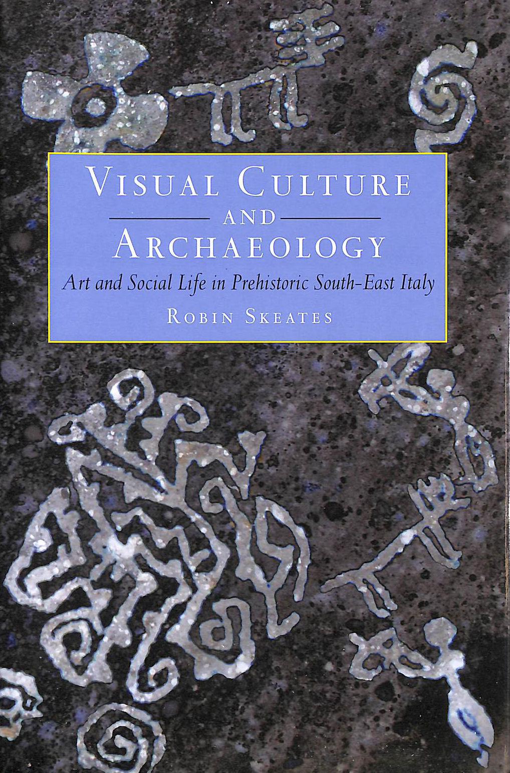 Image for Visual Culture and Archaeology: Art and Social Life in Prehistoric South-East Italy