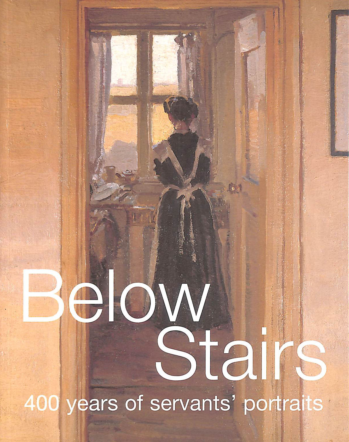 Image for Below Stairs: 400 Years of Servants' Portraits