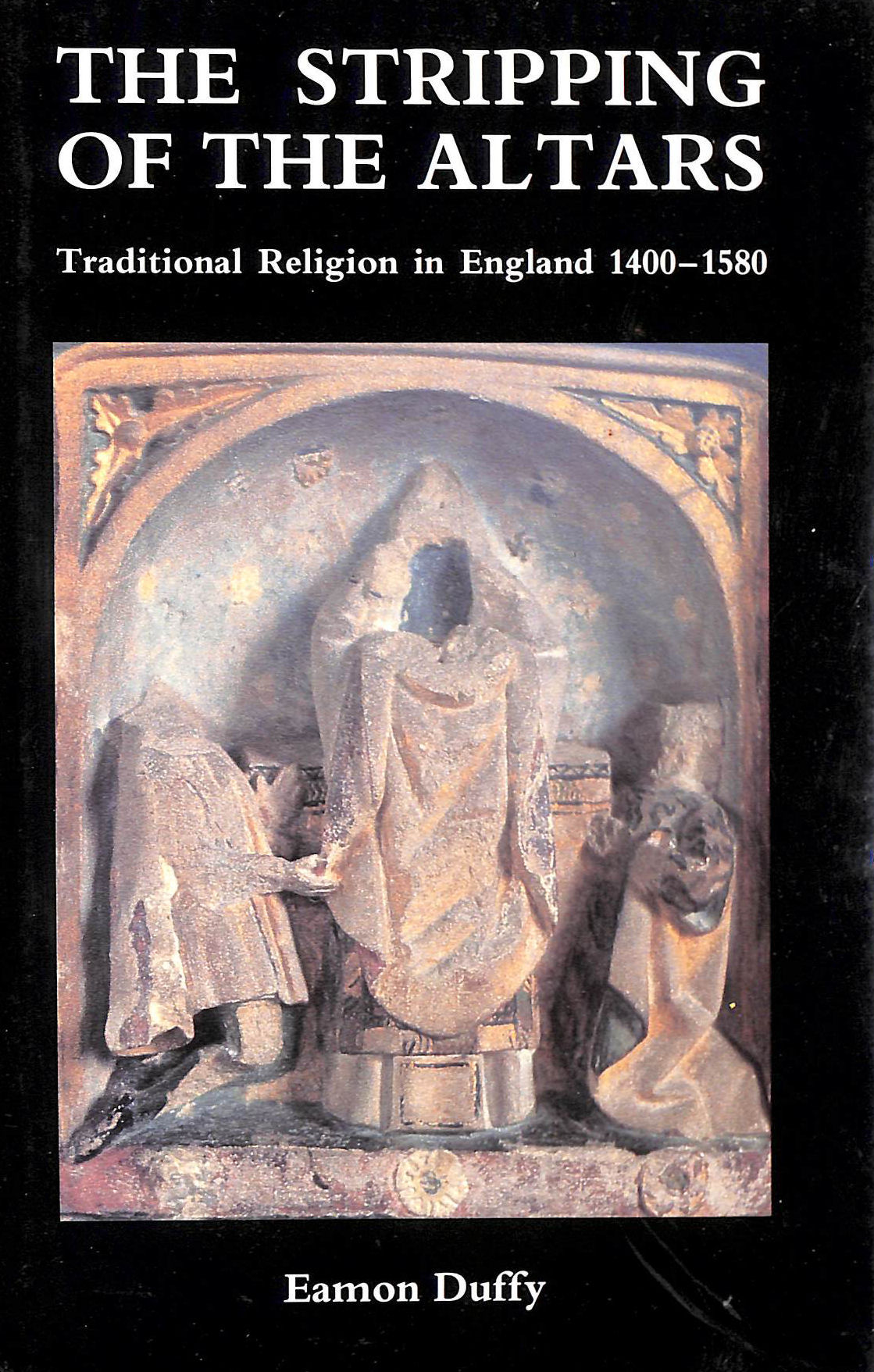 Image for The Stripping of the Altars: Traditional Religion in England, 1400-1580