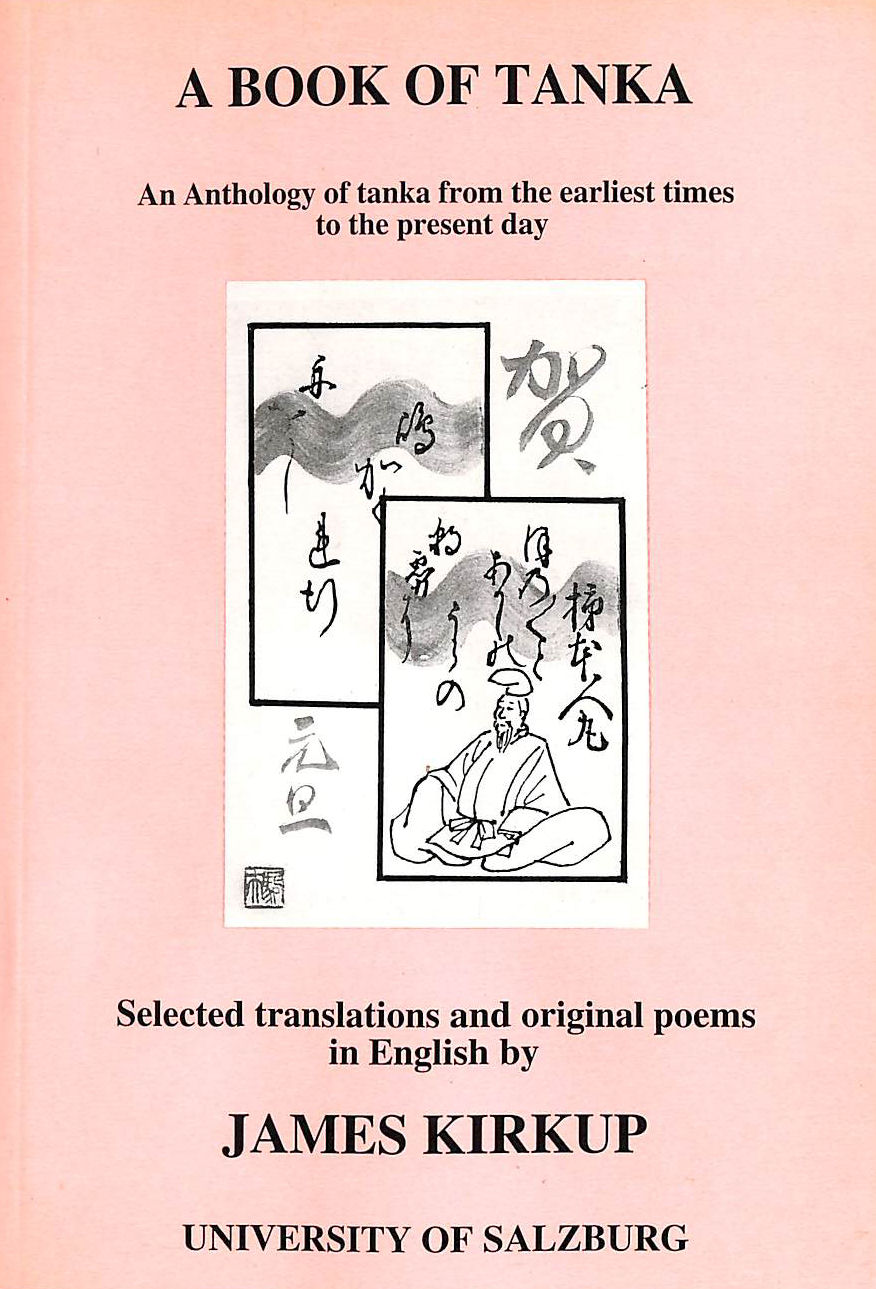 Image for Book of Tanka: An Anthology of Tanka from the Earliest Times to the Present Day - Selected Translations and Original Poems in English by James Kirkup (Salzburg studies: Poetic drama & poetic theory)