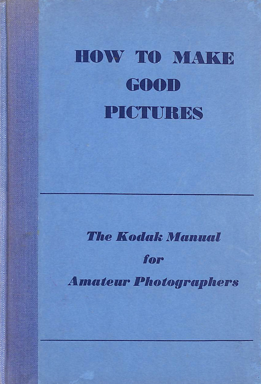 Image for How to Make Good Pictures: The Kodak Manual for Amateur Photographers