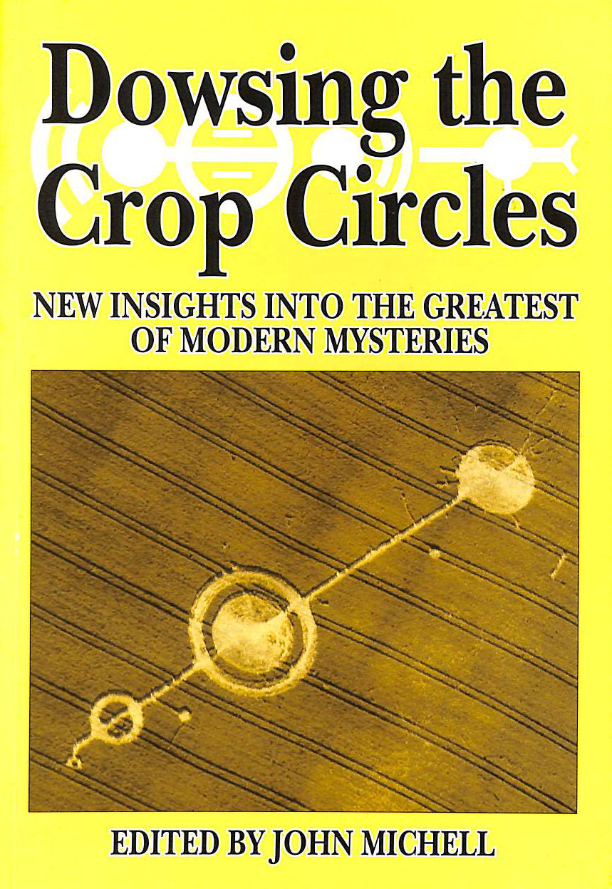 Image for Dowsing the Crop Circles: New Insights into the Greatest of Modern Mysteries