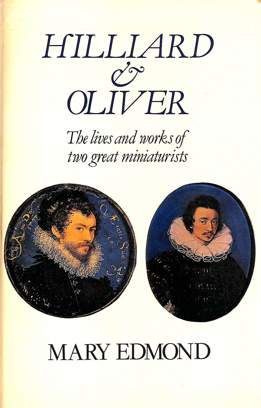 Image for Hilliard and Oliver: Lives and Works of Two Great Miniaturists