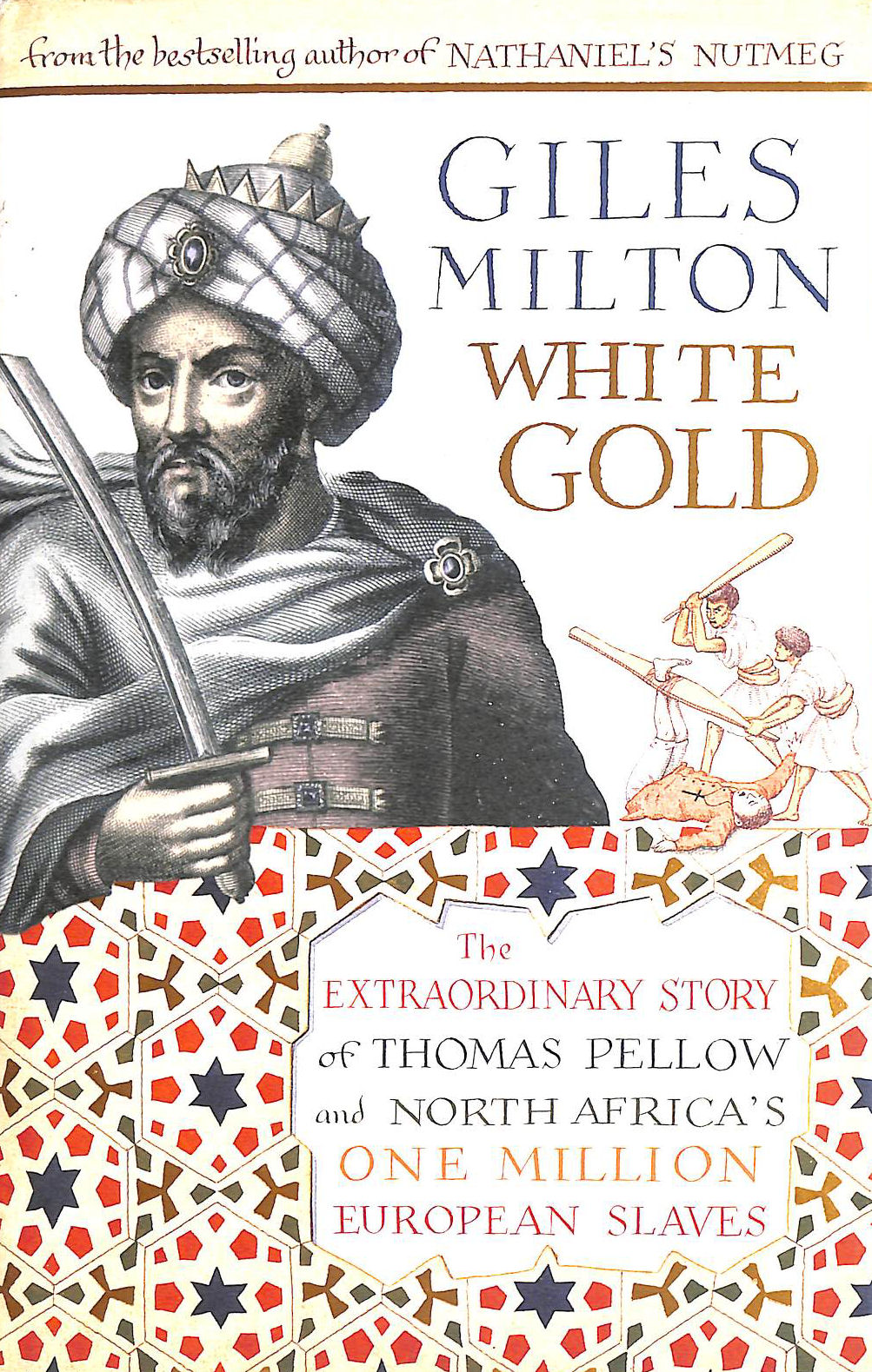 Image for White Gold: The Extraordinary Story of Thomas Pellow and North Africa's One Million European Slaves: The Forgotten Story of North Africa's European Slaves