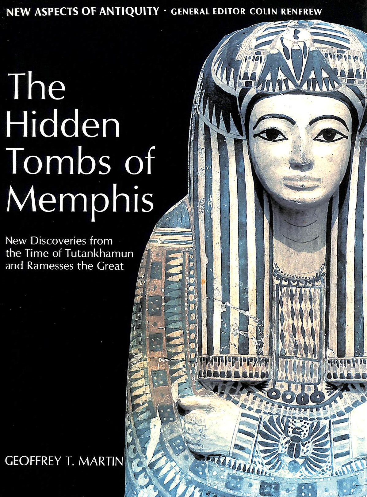 Image for The Hidden Tombs of Memphis: New Discoveries from the Time of Tutankhamun and Ramesses the Great (New Aspects of Antiquity)