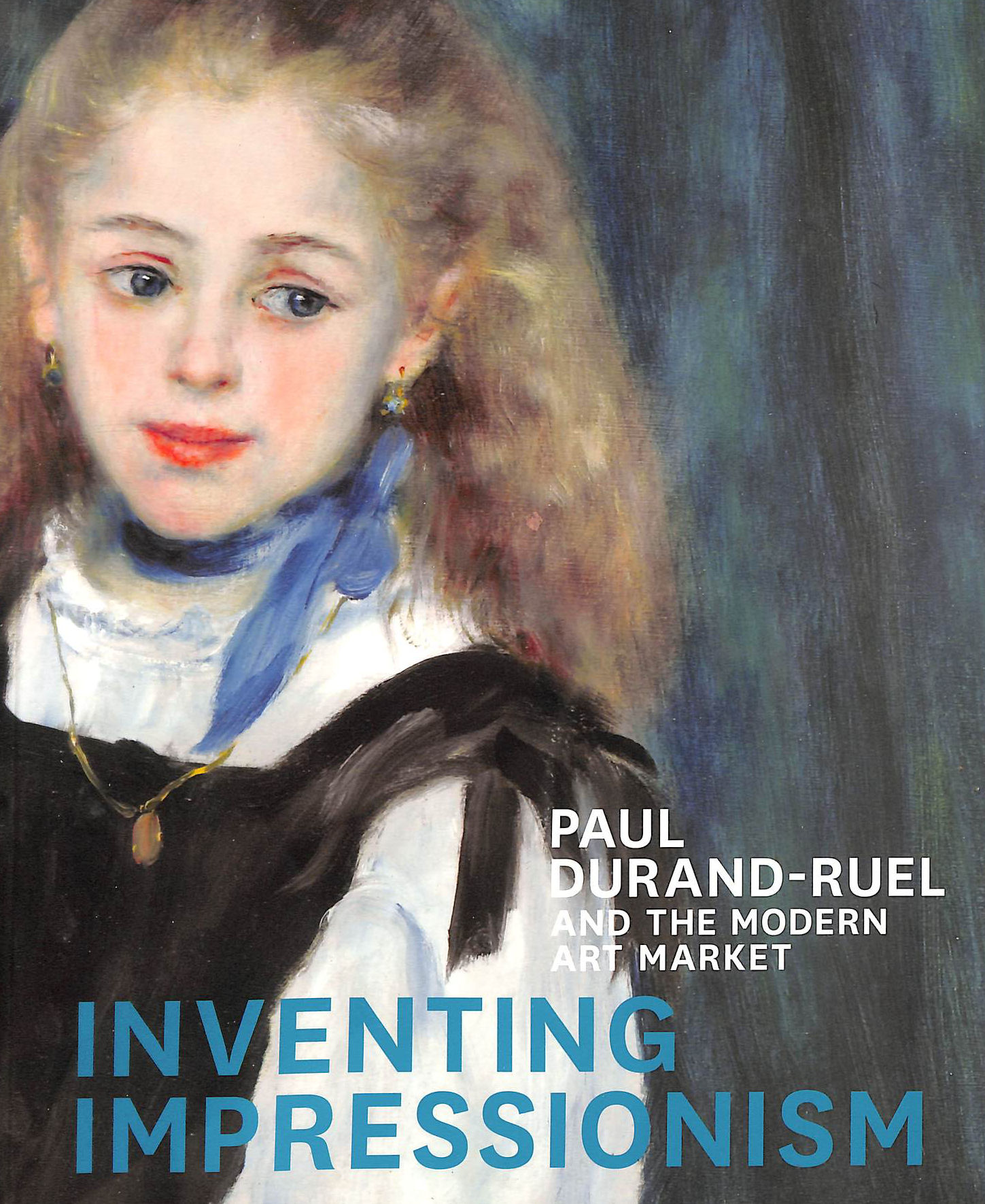 Image for Inventing impressionism : Paul Durand-Ruel and the modern art market
