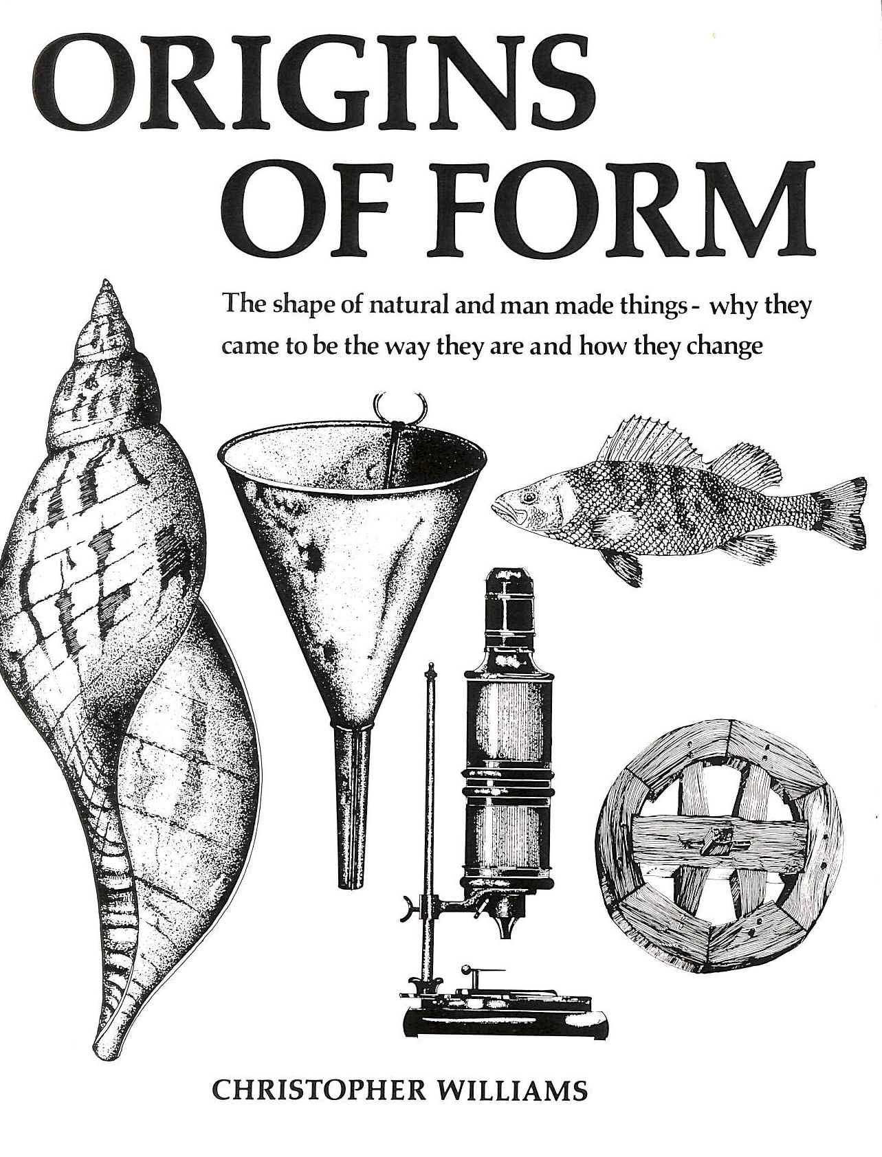 Image for Origins of Form: The Shape of Natural and Man Made Things - Why They Came to be the Way They are and How They Change