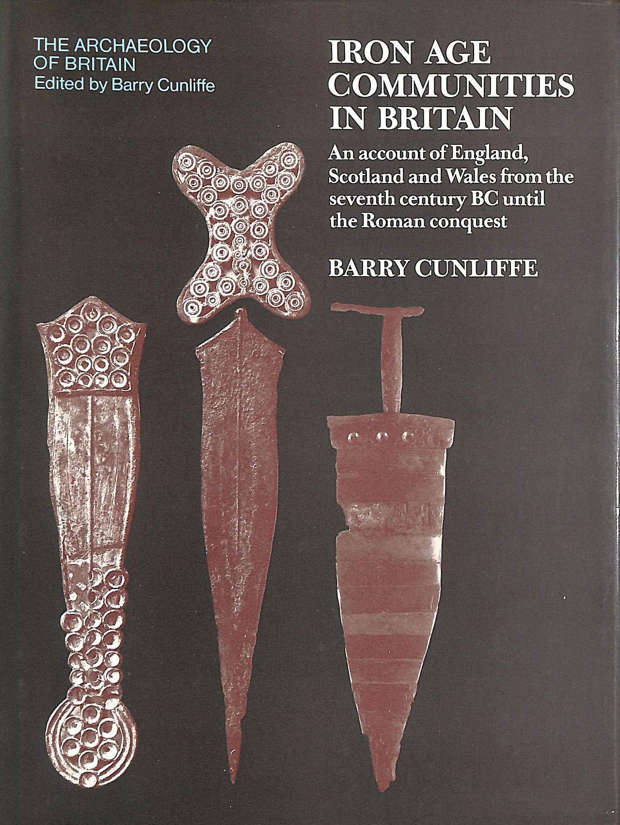 Image for Iron Age Communities in Britain: An Account of England, Scotland and Wales from the Seventh Century B.C.Until the Roman Conquest (Archaeology of Britain)