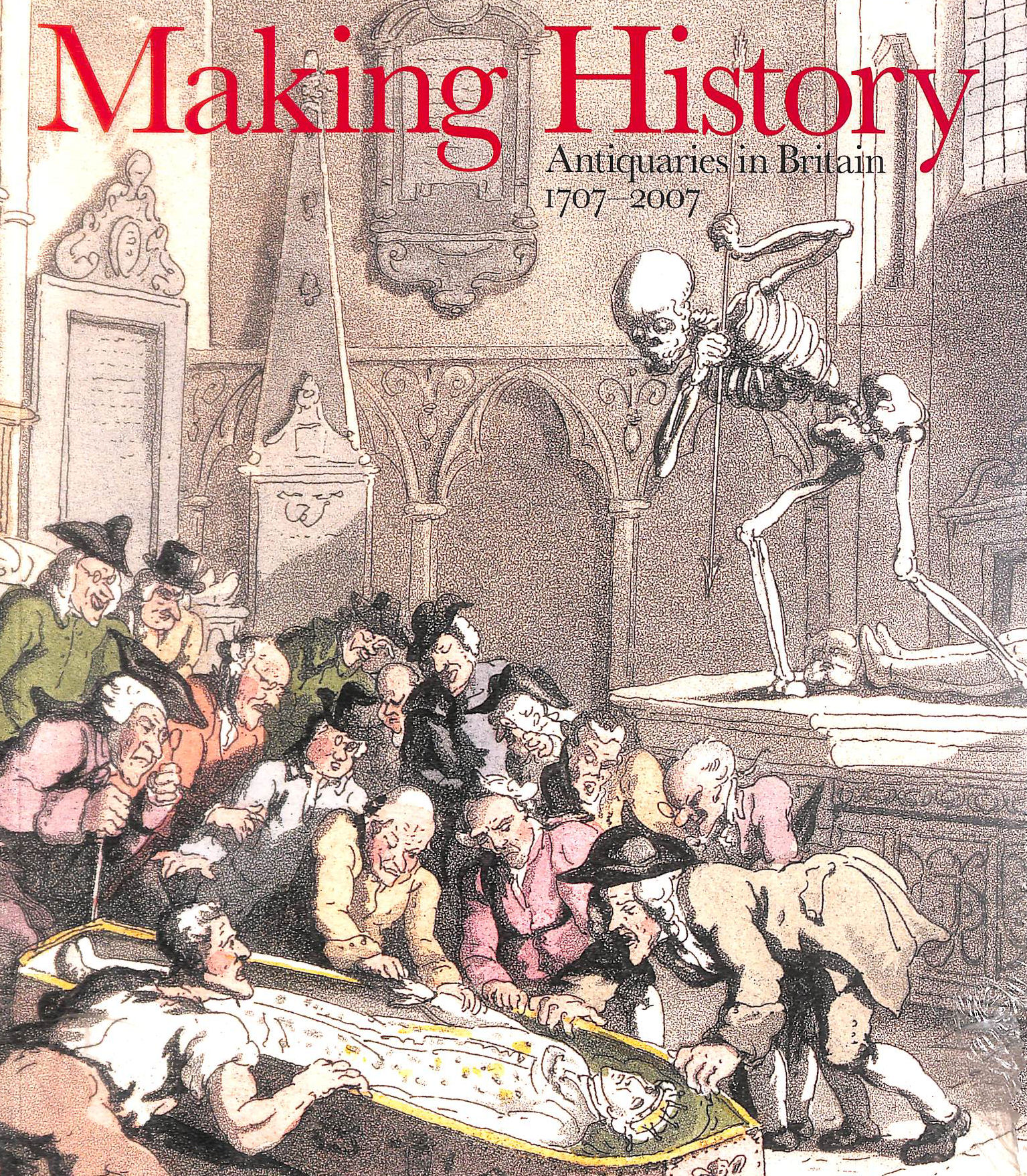 Image for Making History : Antiquaries in Britain 1707-2007