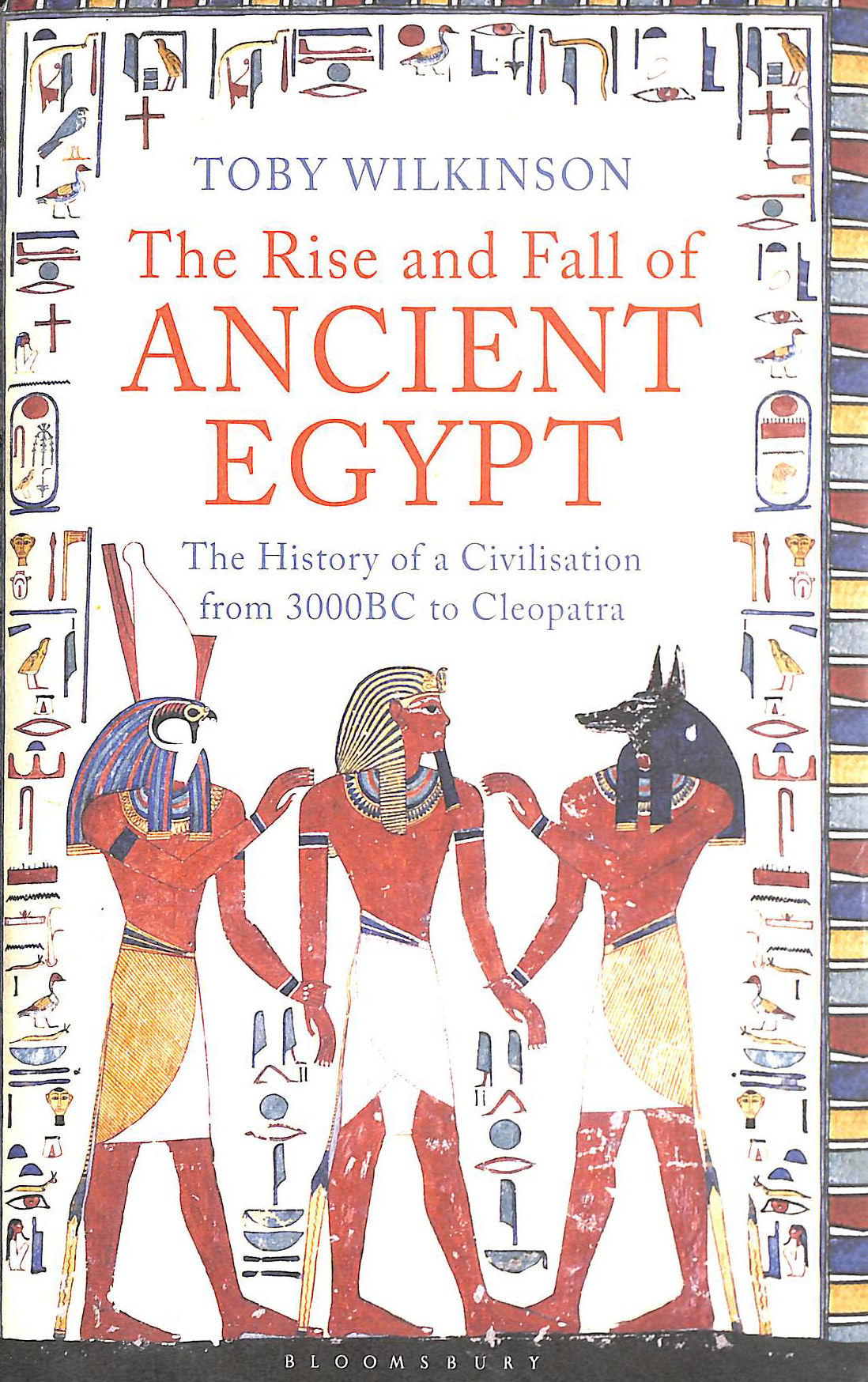 Image for The Rise and Fall of Ancient Egypt: The History of a Civilisatin from 3000BC to Cleopatra