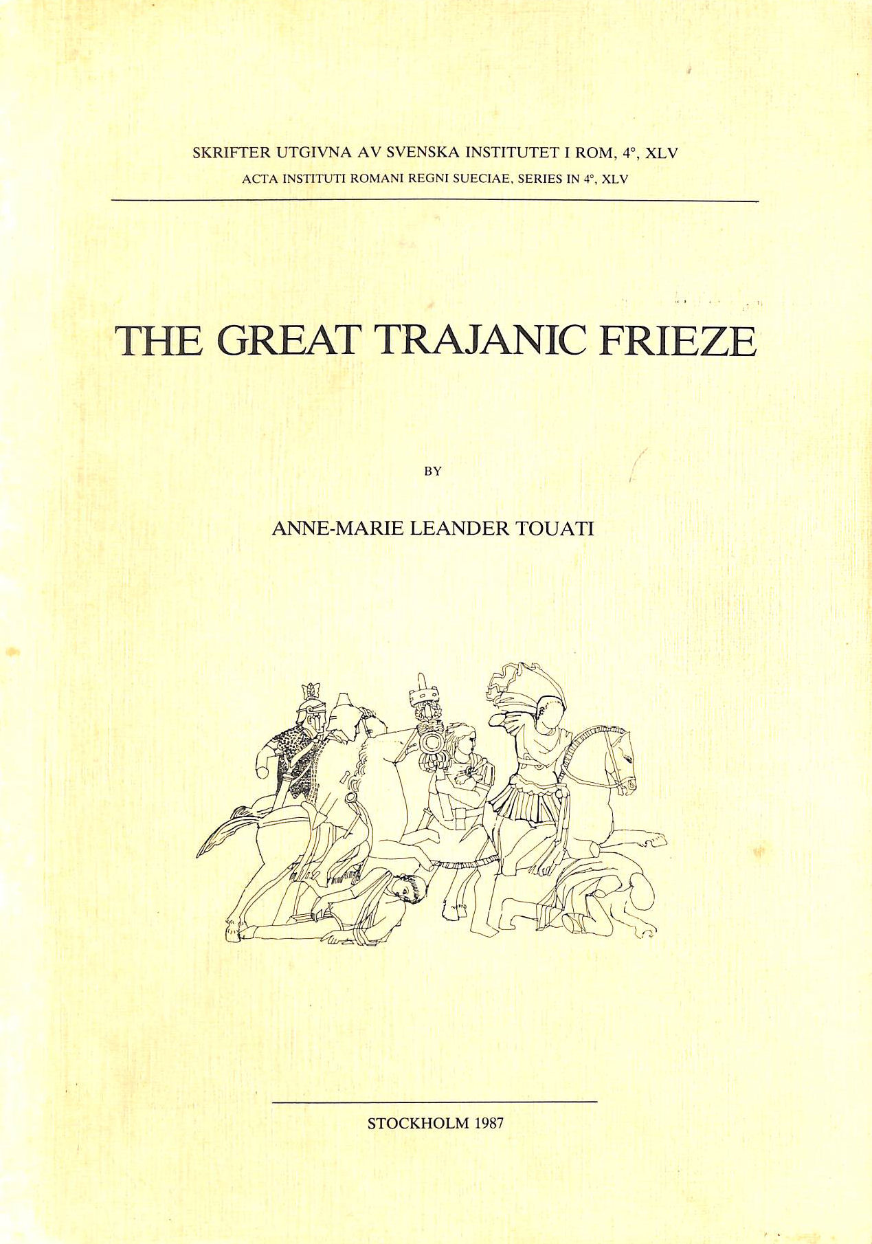 Image for The Great Trajanic Frieze: The Study Of A Monument And Of The Mechanisms Of Message Transmission In Roman Art (Skrifter Utgivna Av Svenska Institutet I Rom. Series In 4À)