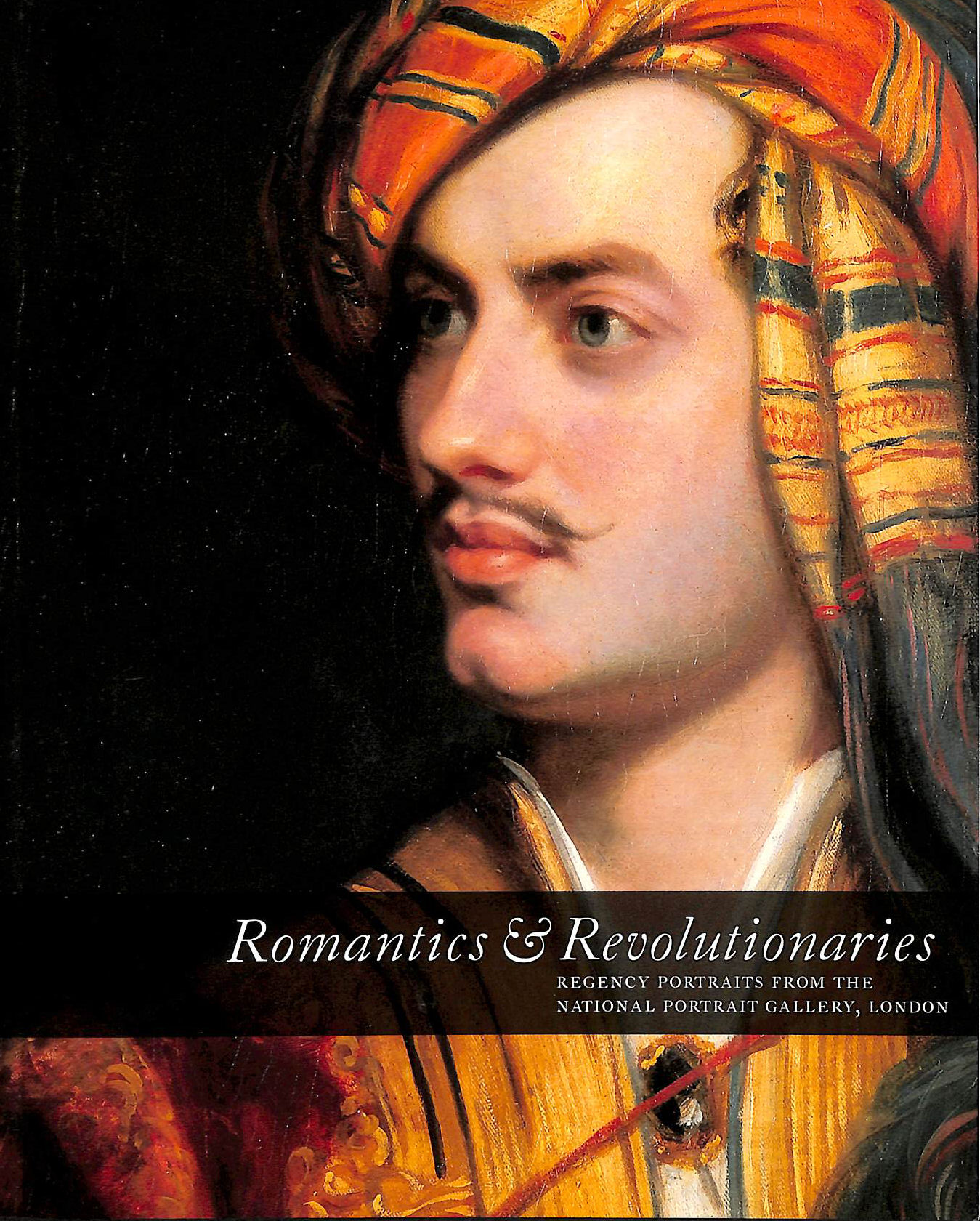 Image for Romantics and Revolutionaries: Regency Portraits from the National Portrait Gallery London