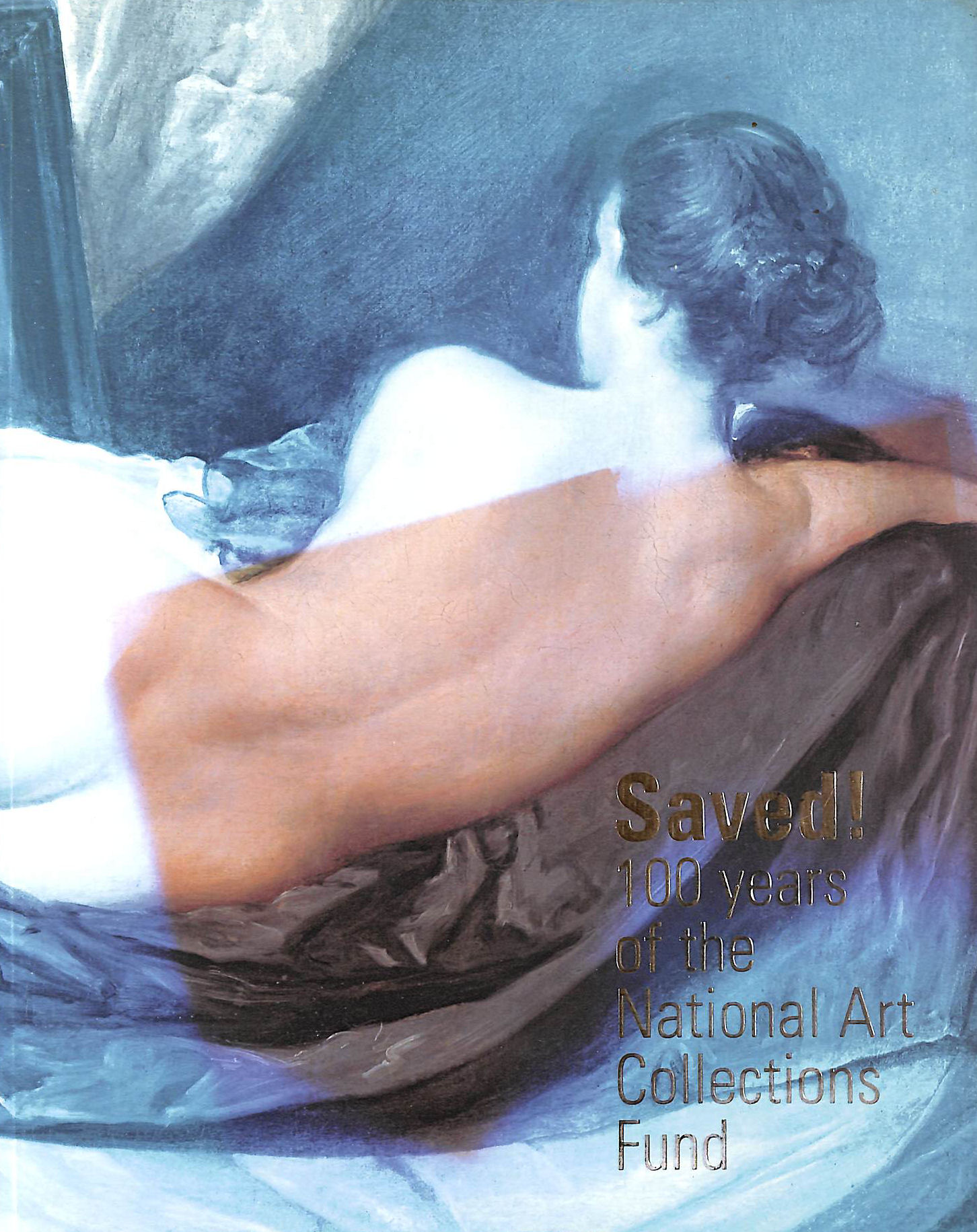 Image for Saved!: 100 Years Of The National Art Collections Fund.