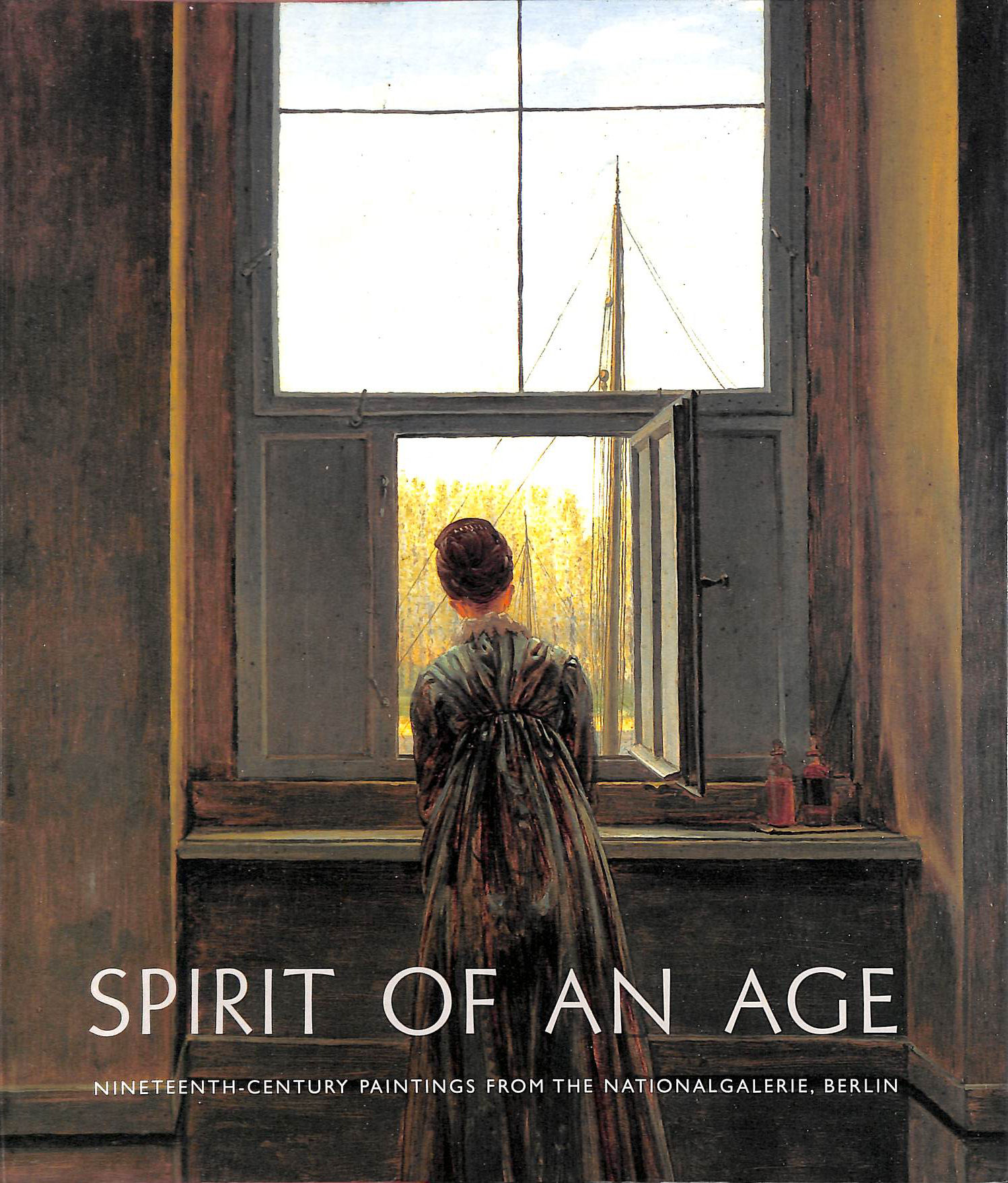 Image for Spirit of an Age. Nineteenth Century Paintings from the Nationalgalerie, Berlin