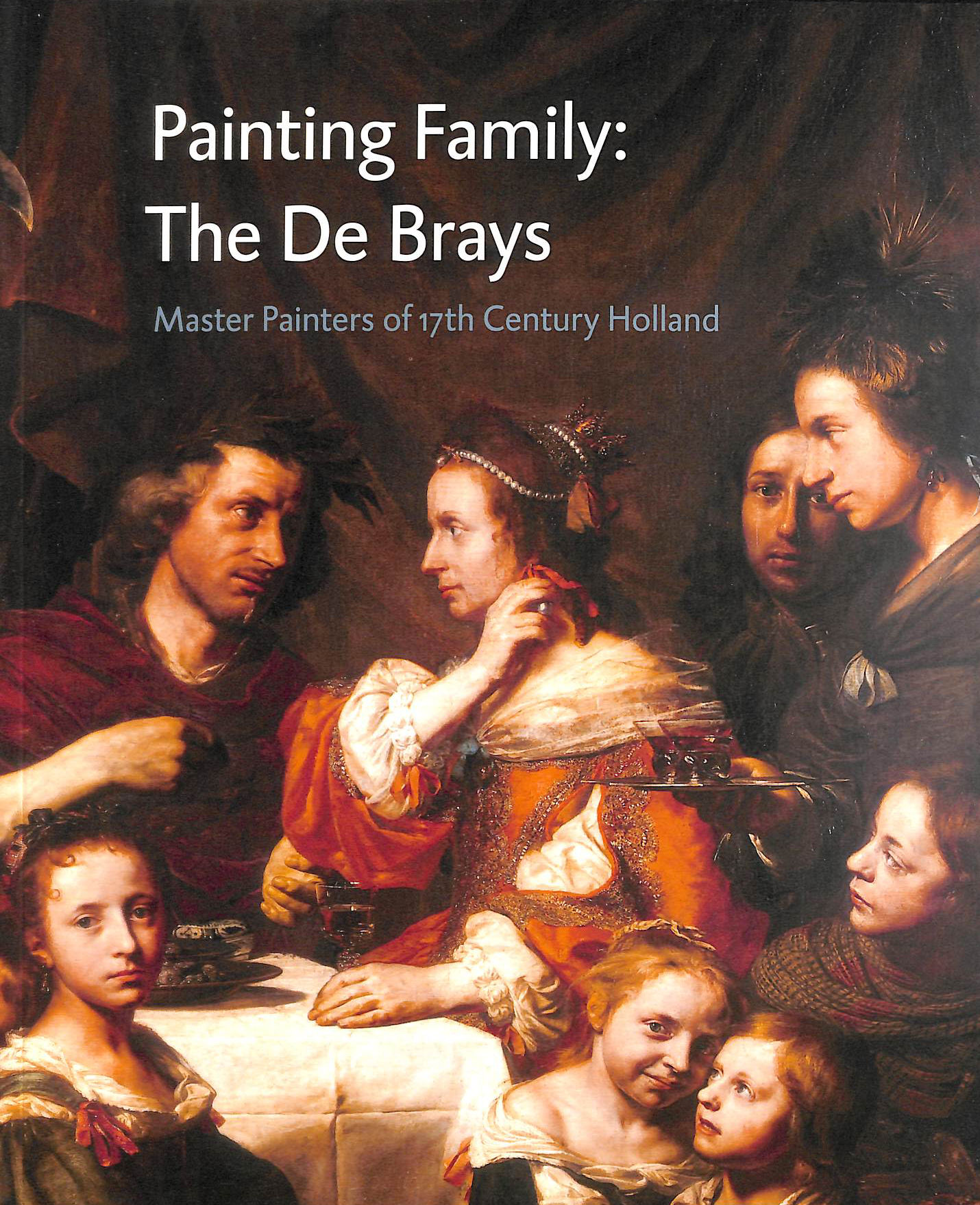 Image for Painting Family: The De Brays, Master Painters of 17th Century Holland.