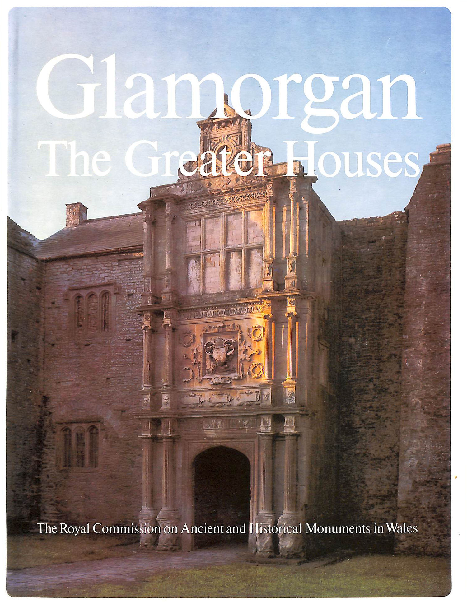 Image for An Inventory of the Ancient Monuments in Glamorgan: Volume IV: Domestic Architecture from the Reformation to the Industrial Revolution: Part I the Greater Houses