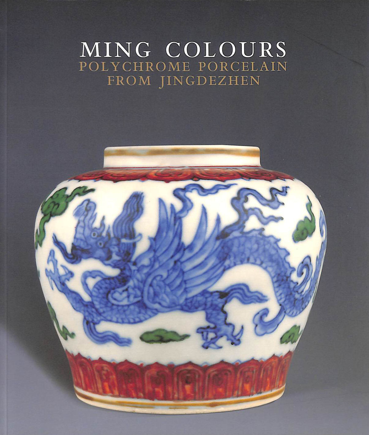 Image for Ming Colours Polychrome Porcelain from Jingdezhen