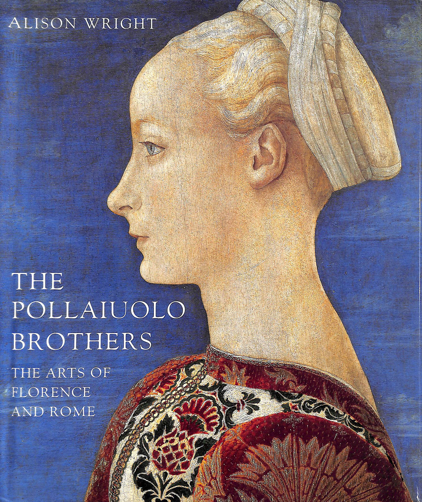 Image for The Pollaiuolo Brothers: The Arts of Florence and Rome