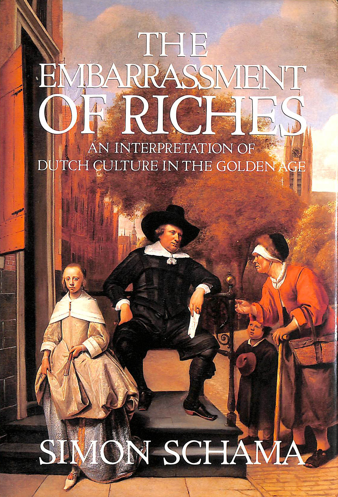 Image for The Embarrassment Of Riches: An Interpretation Of Dutch Culture In The Golden Age