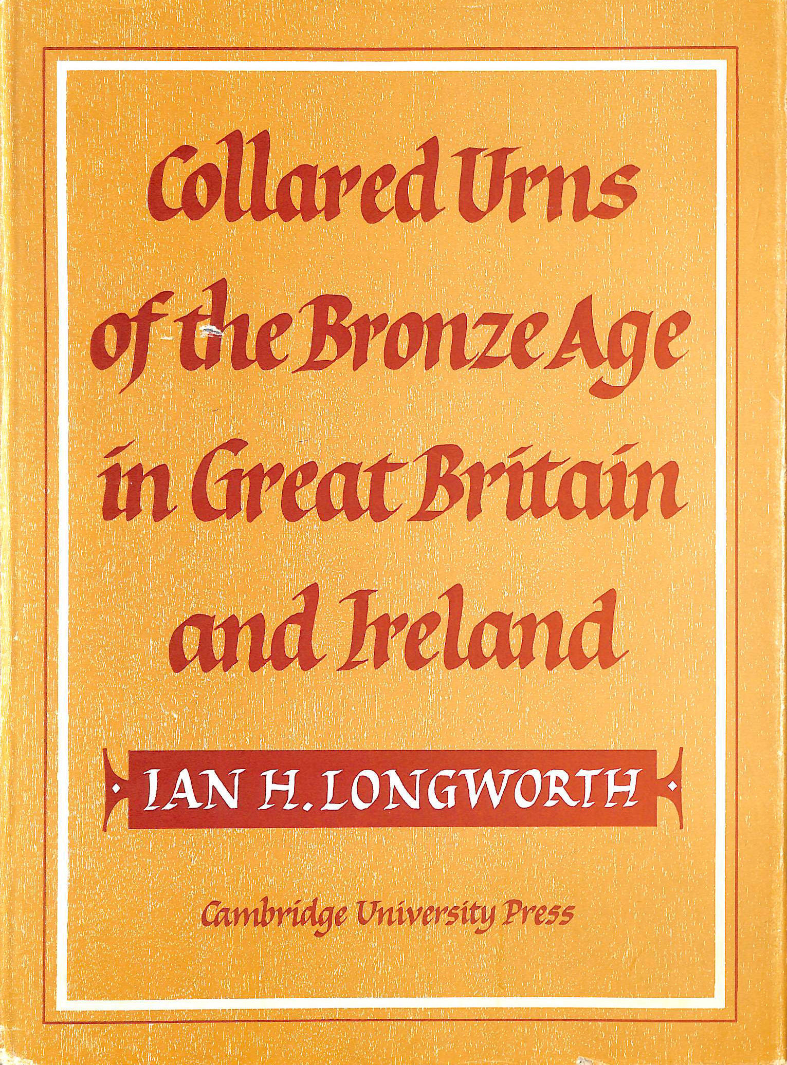 Image for Collared Urns Of The Bronze Age In Great Britain And Ireland,